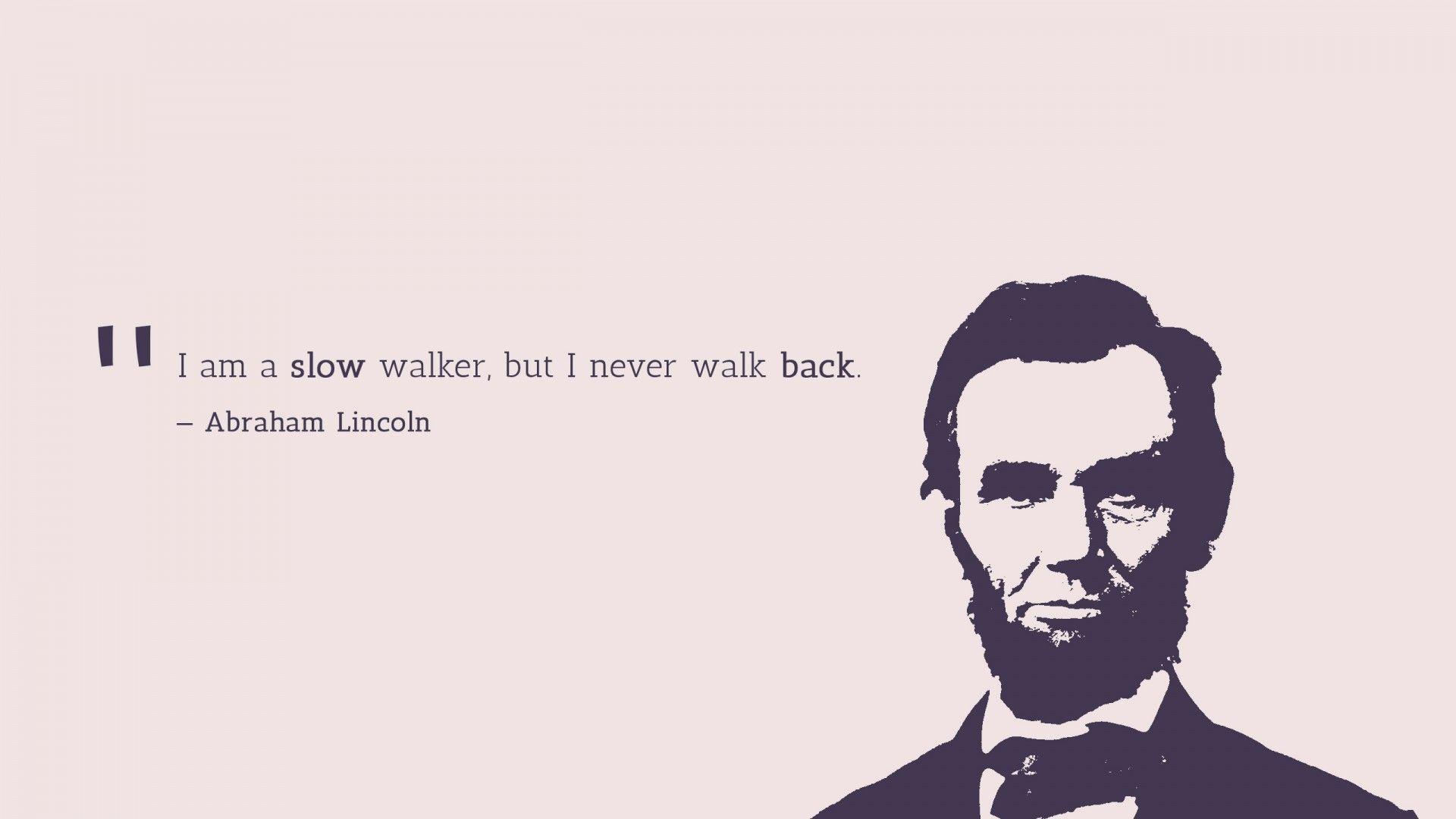 Wallpaper Slow walker, Never walk back, Abraham Lincoln, Popular ...