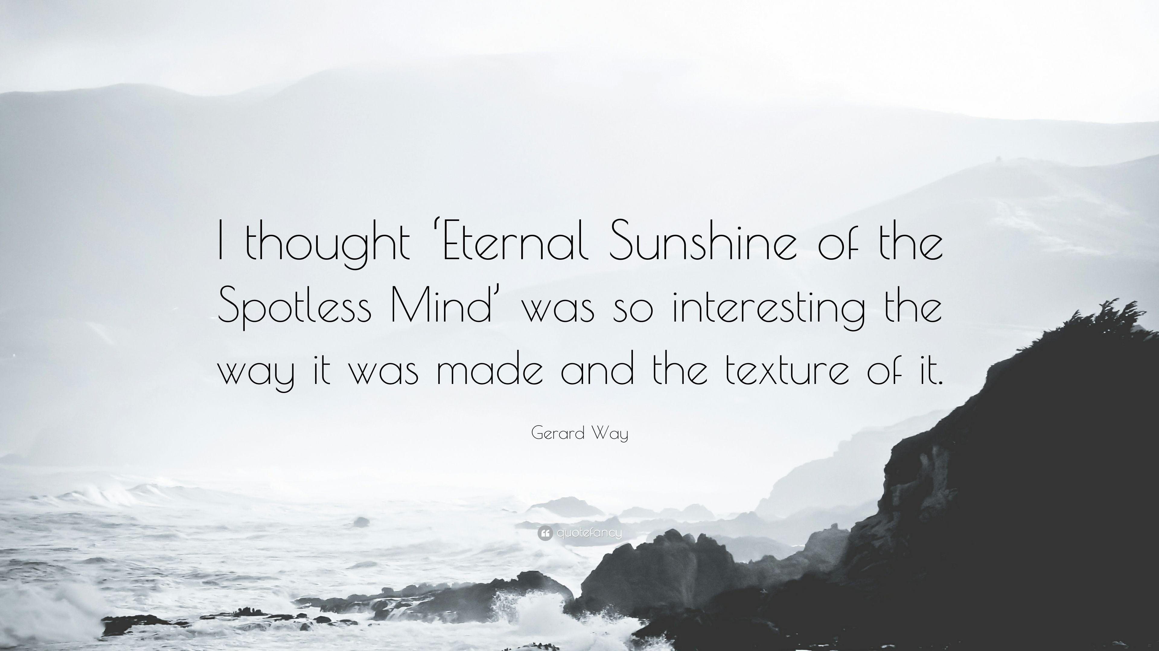 "Gerard Way Quote: ""I thought 'Eternal Sunshine of the Spotless ..."