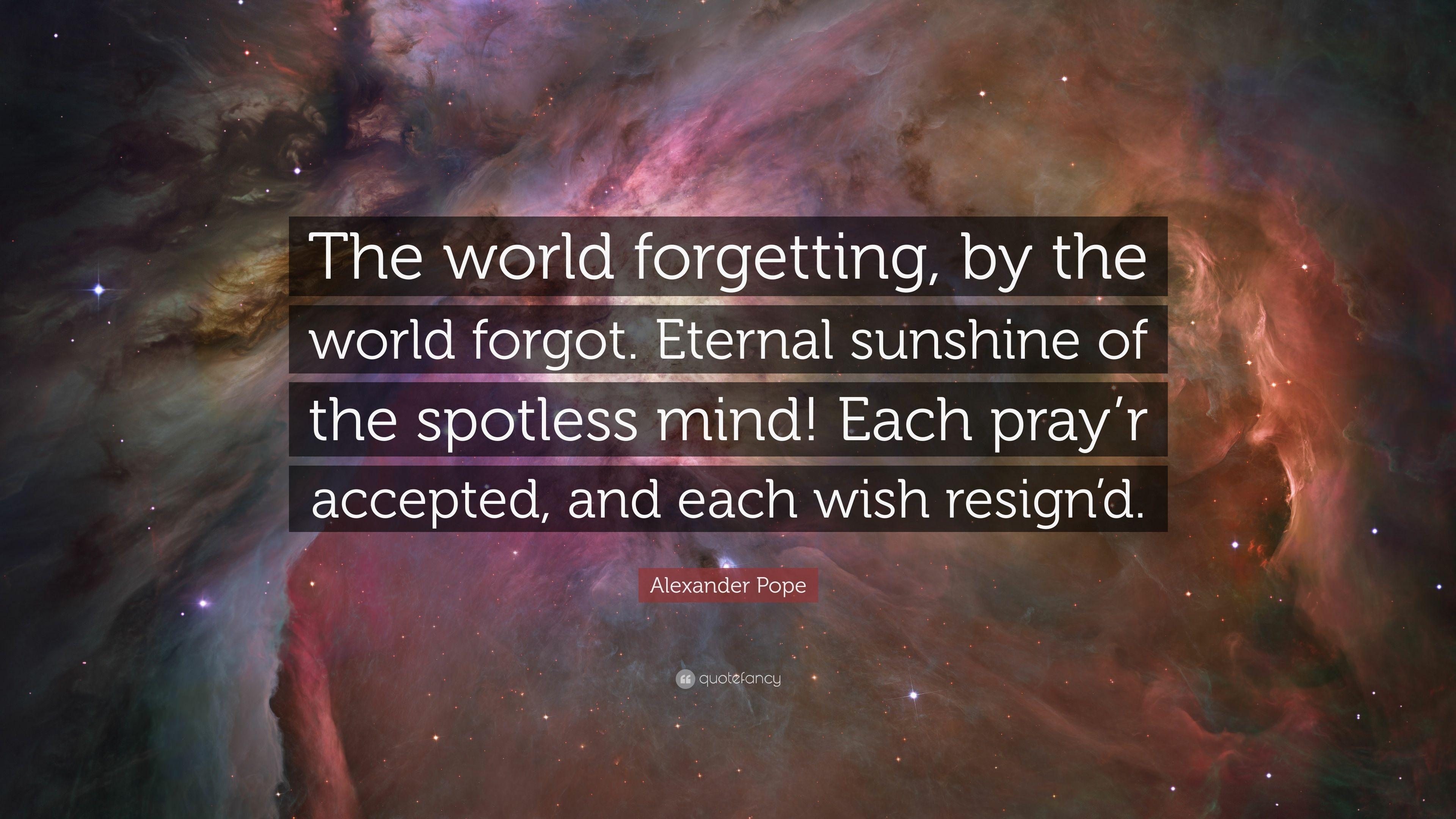 "Alexander Pope Quote: ""The world forgetting, by the world forgot ..."
