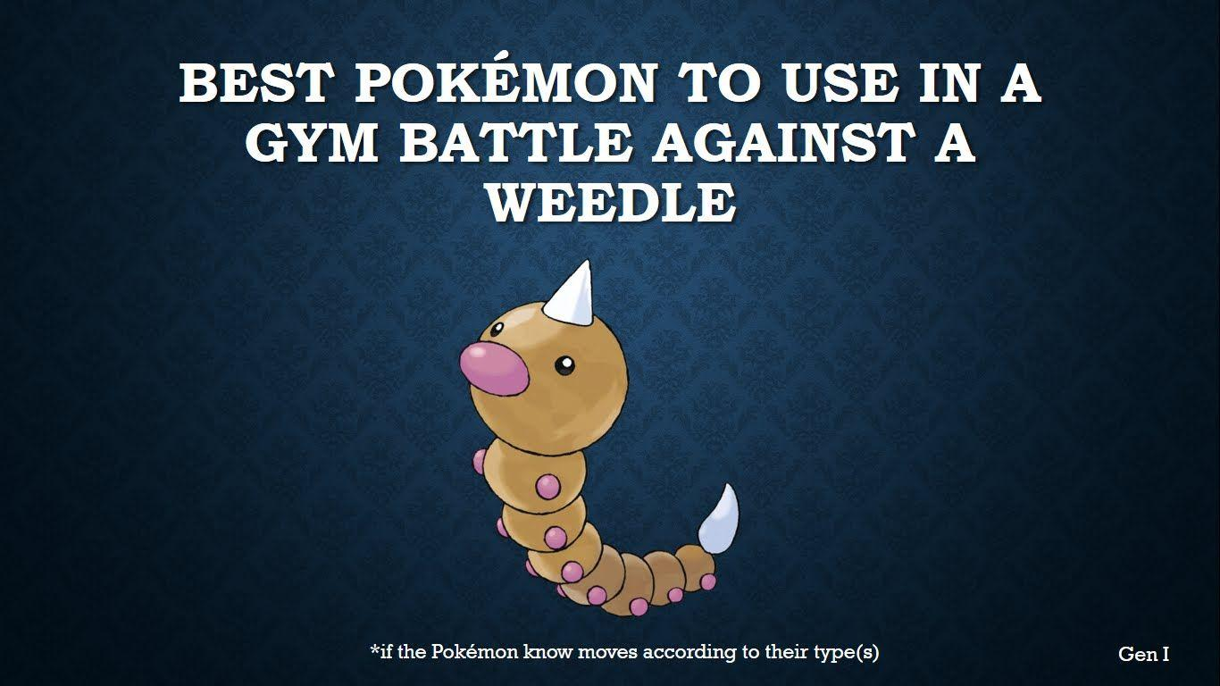The best Pokémon to use in a gym battle against Weedle