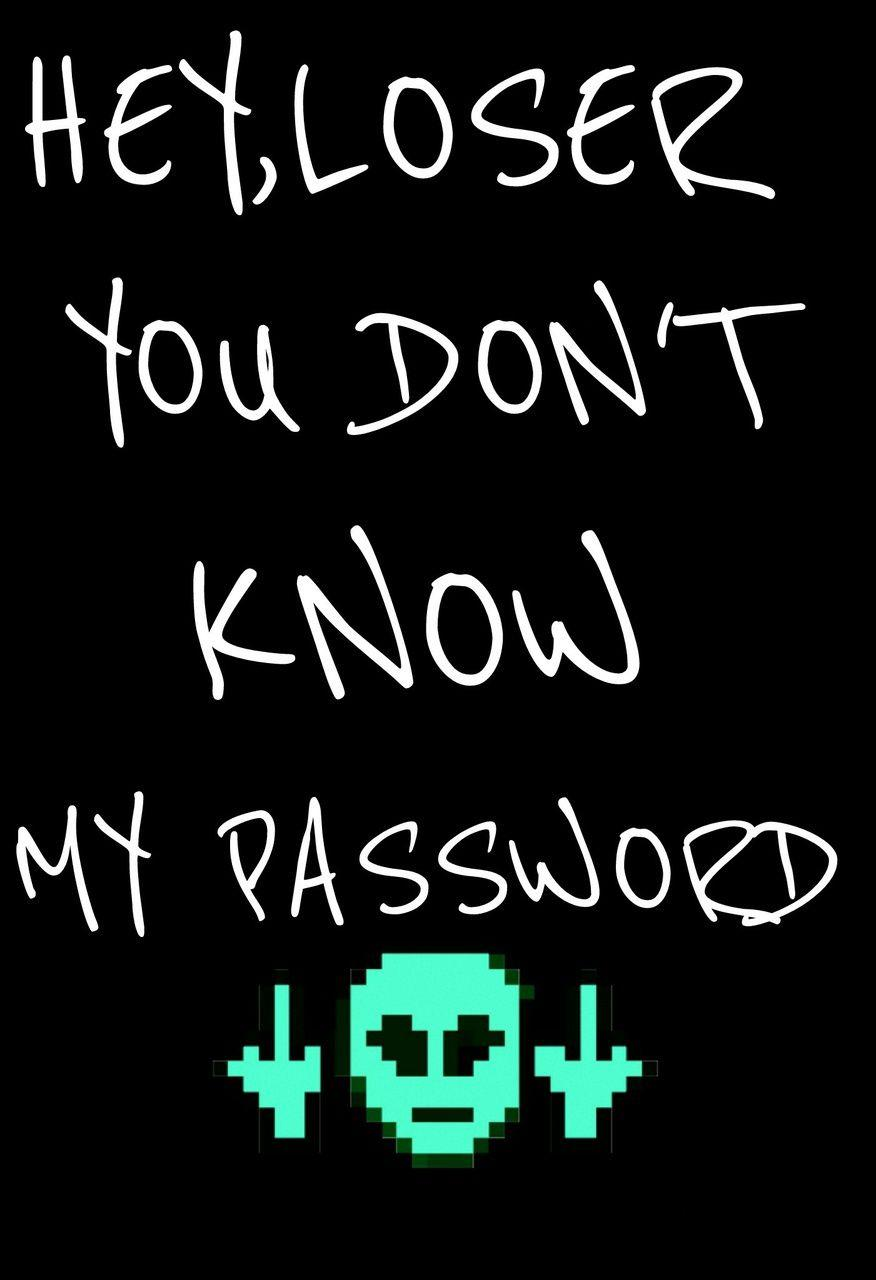 You Don T Know My Password Wallpapers Wallpaper Cave