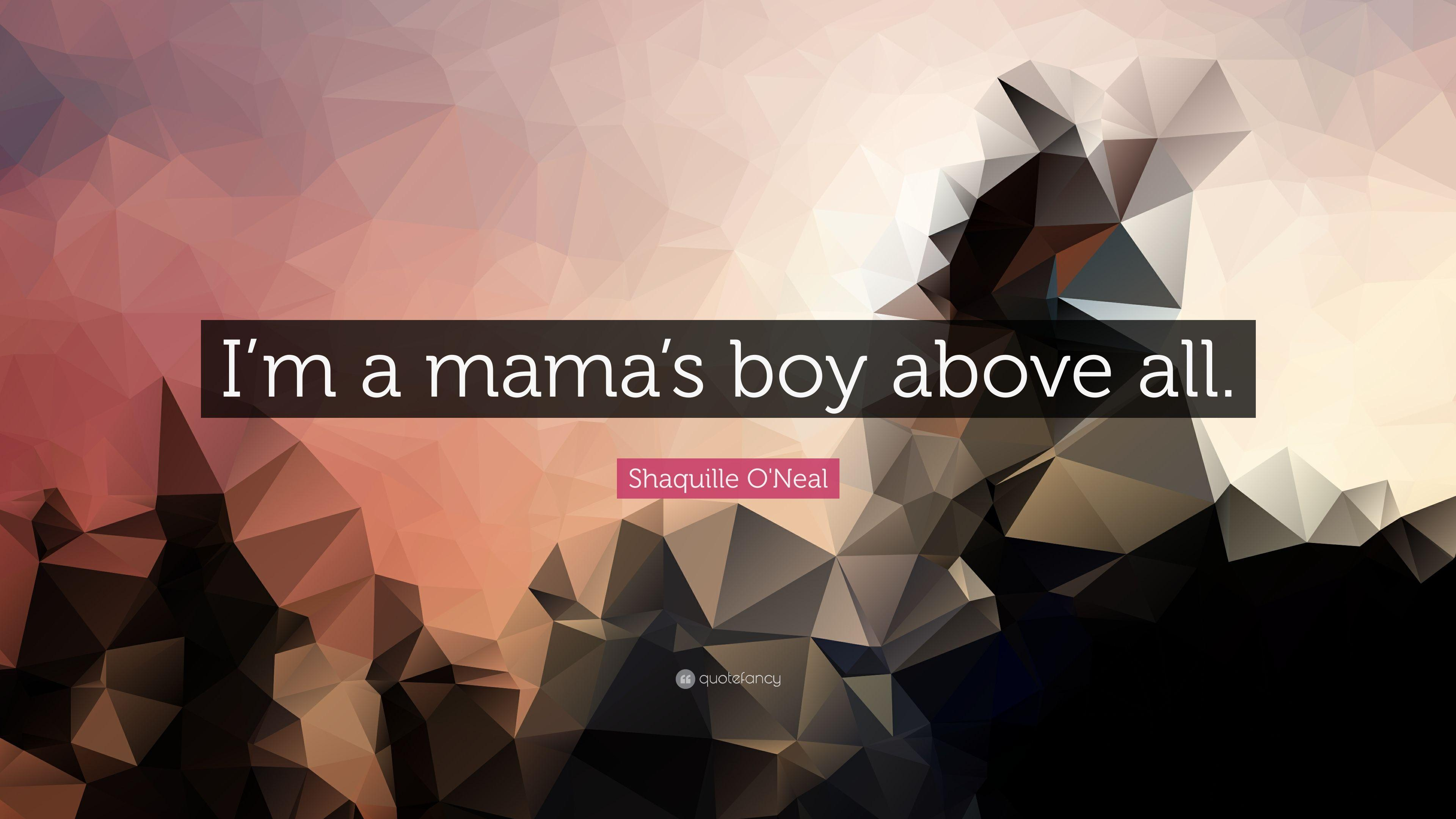 "Shaquille O'Neal Quote: ""I'm a mama's boy above all."""