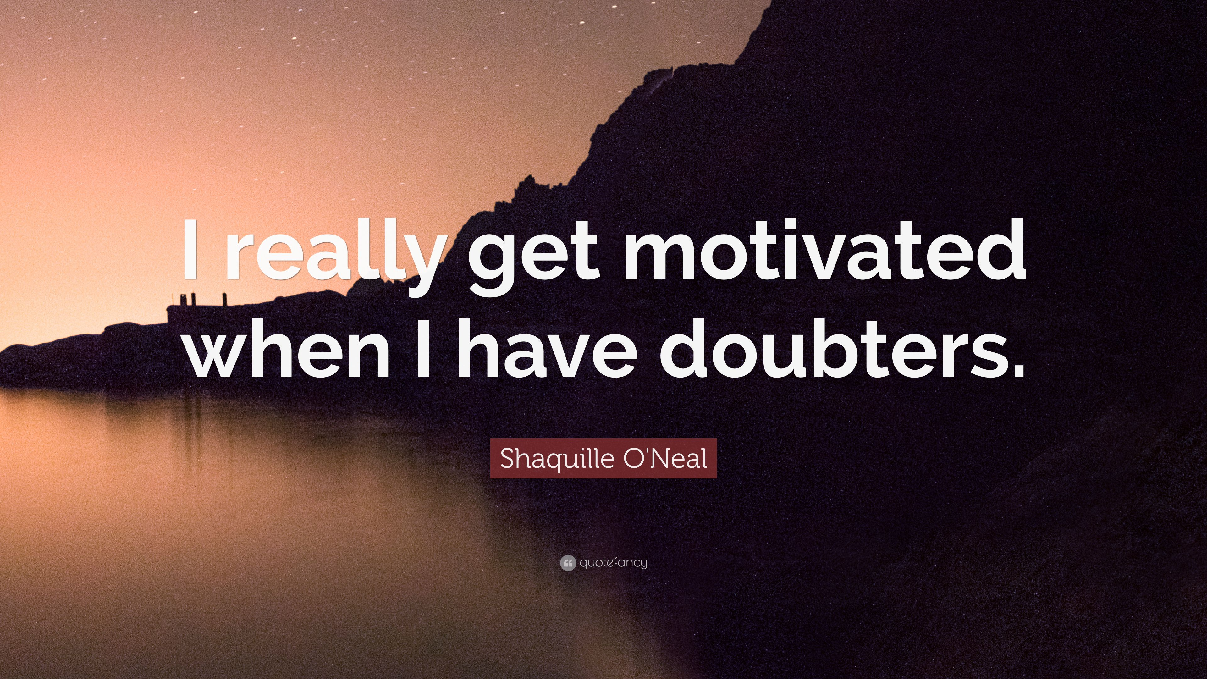 "Shaquille O'Neal Quote: ""I really get motivated when I have"