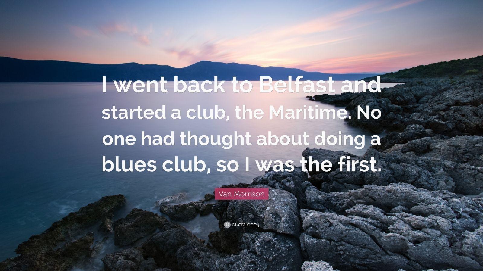 "Van Morrison Quote: ""I went back to Belfast and started a club"
