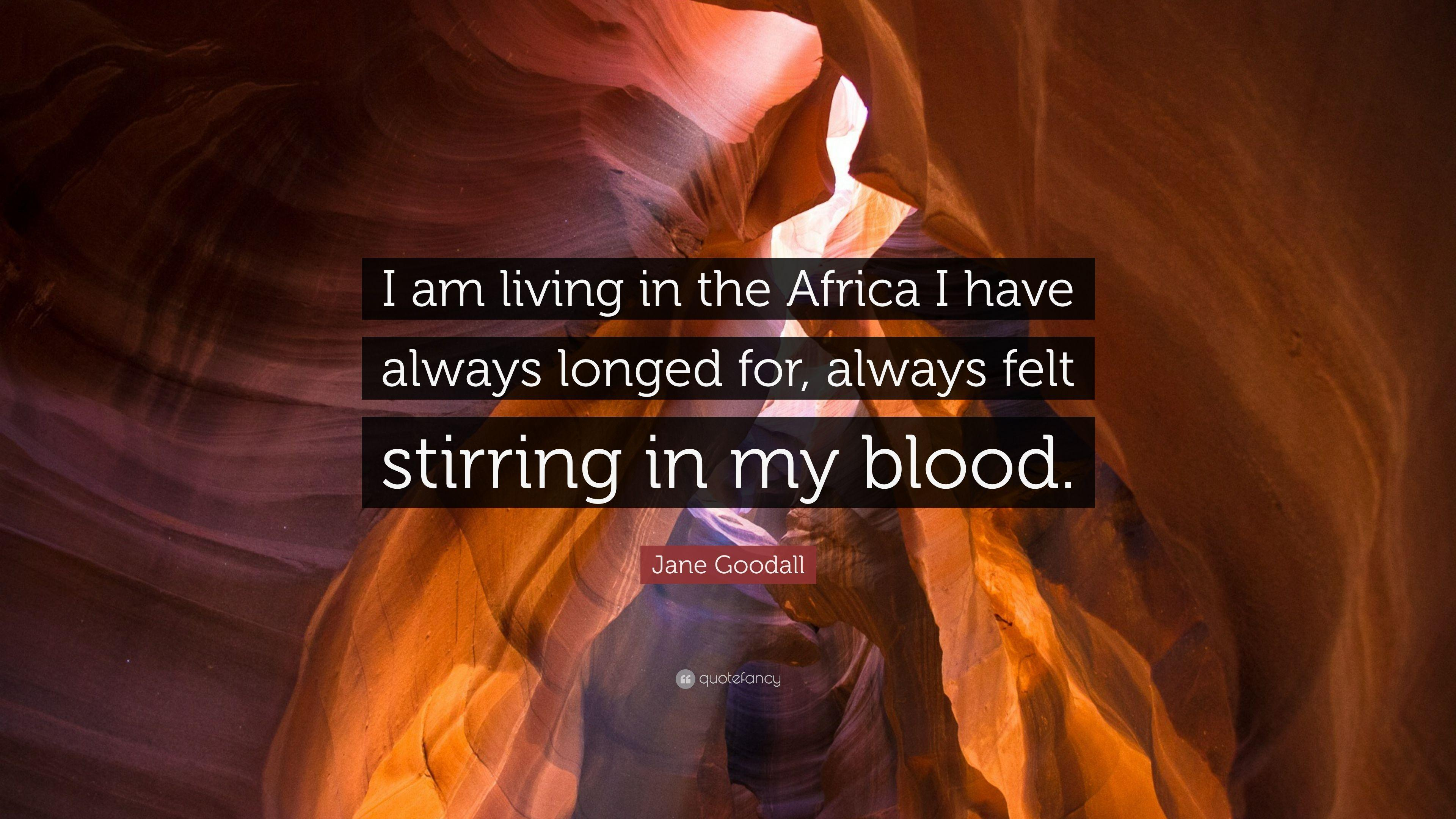 "Jane Goodall Quote: ""I am living in the Africa I have always ..."