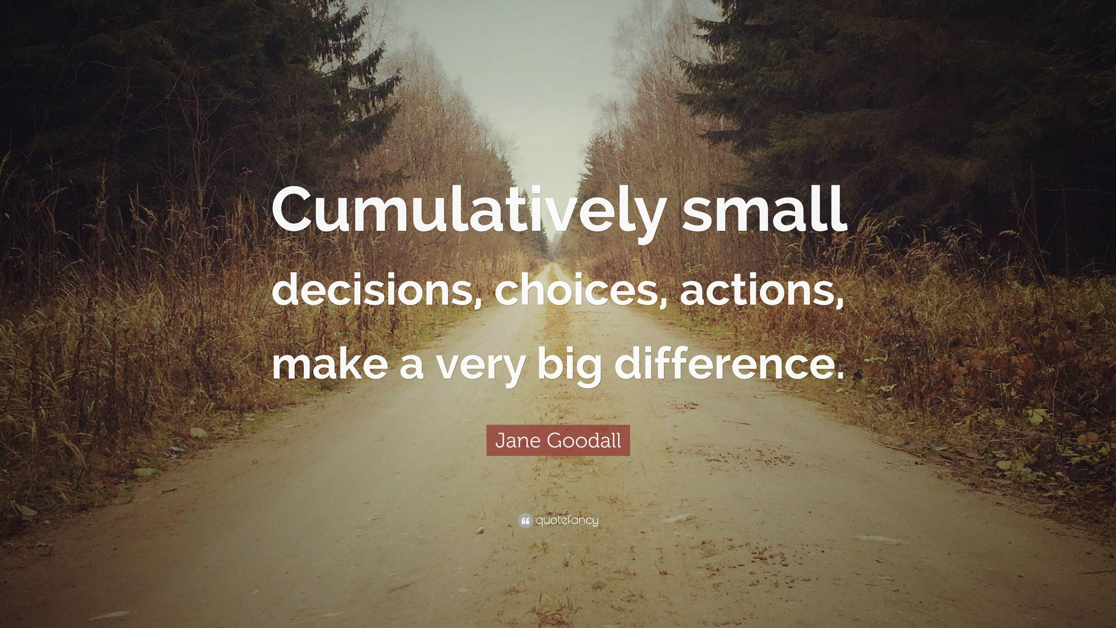 "Jane Goodall Quote: ""Cumulatively small decisions, choices ..."