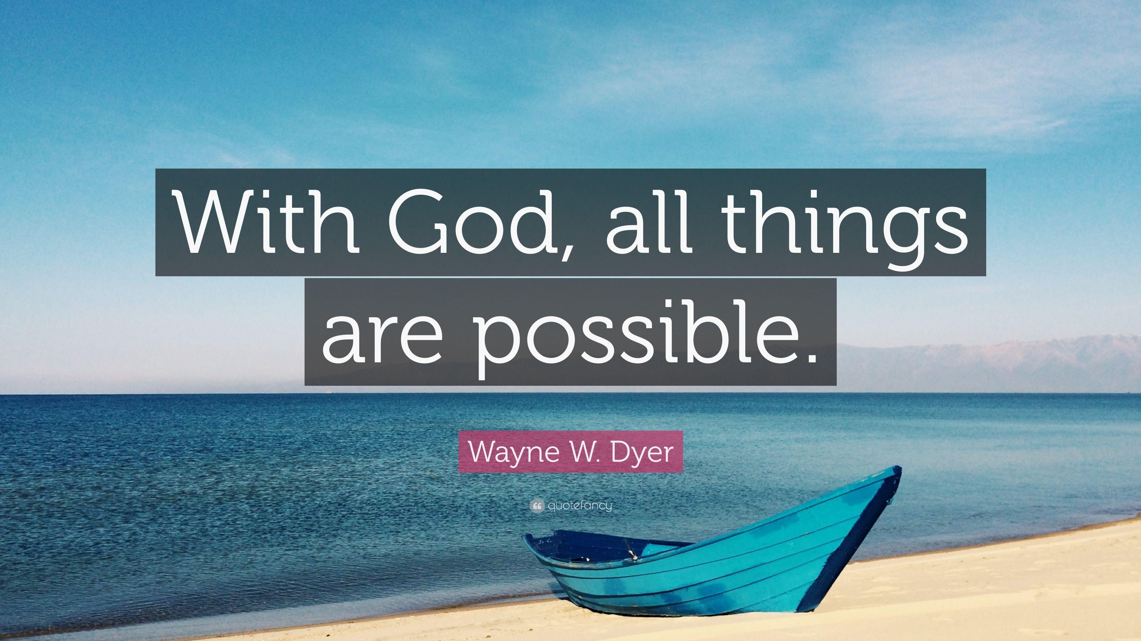 "Wayne W. Dyer Quote: ""With God, all things are possible."" (12 ..."