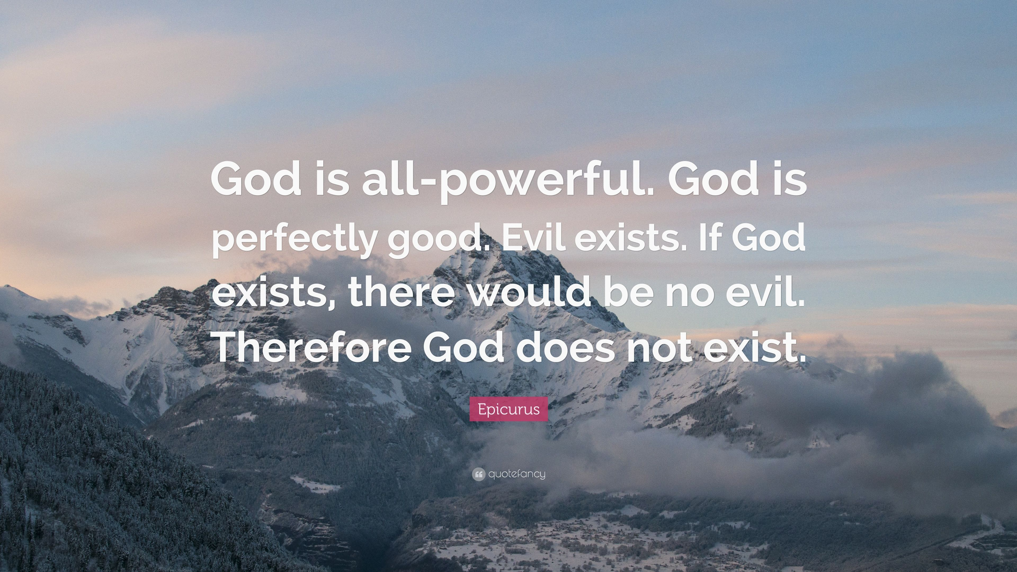 "Epicurus Quote: ""God is all-powerful. God is perfectly good. Evil ..."