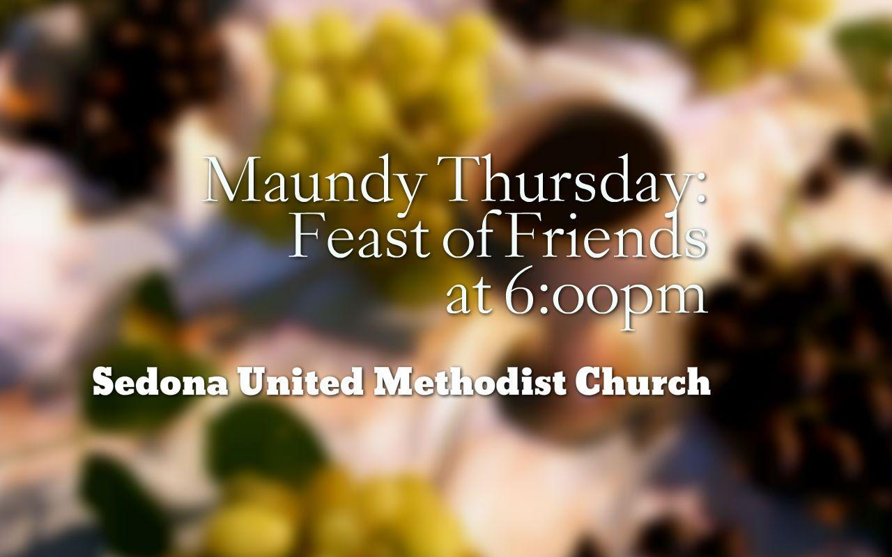 "Maundy Thursday ""Feast of Friends"" 6:00pm at Sedona UMC 