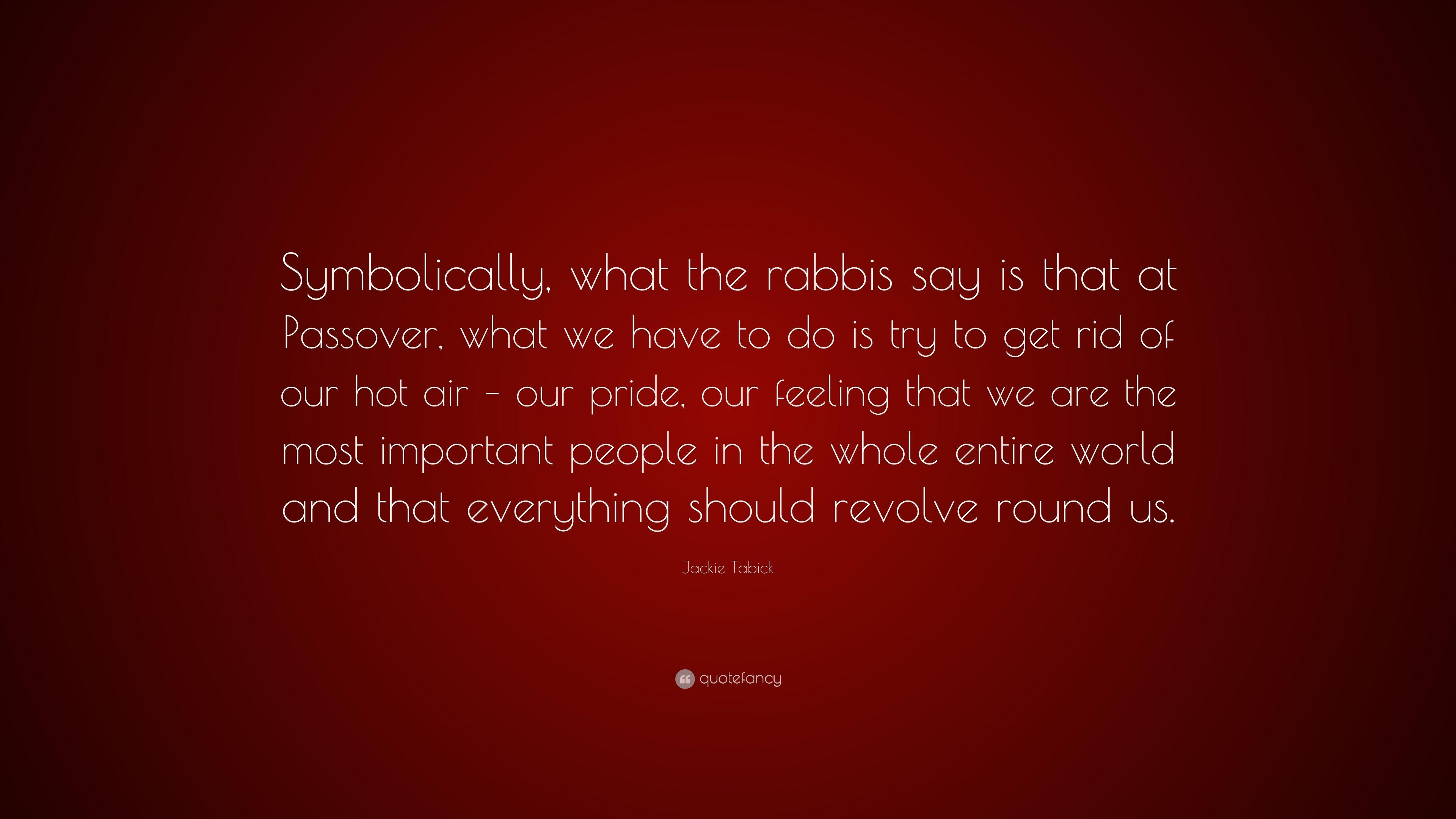 "Jackie Tabick Quote: ""Symbolically, what the rabbis say is that at ..."