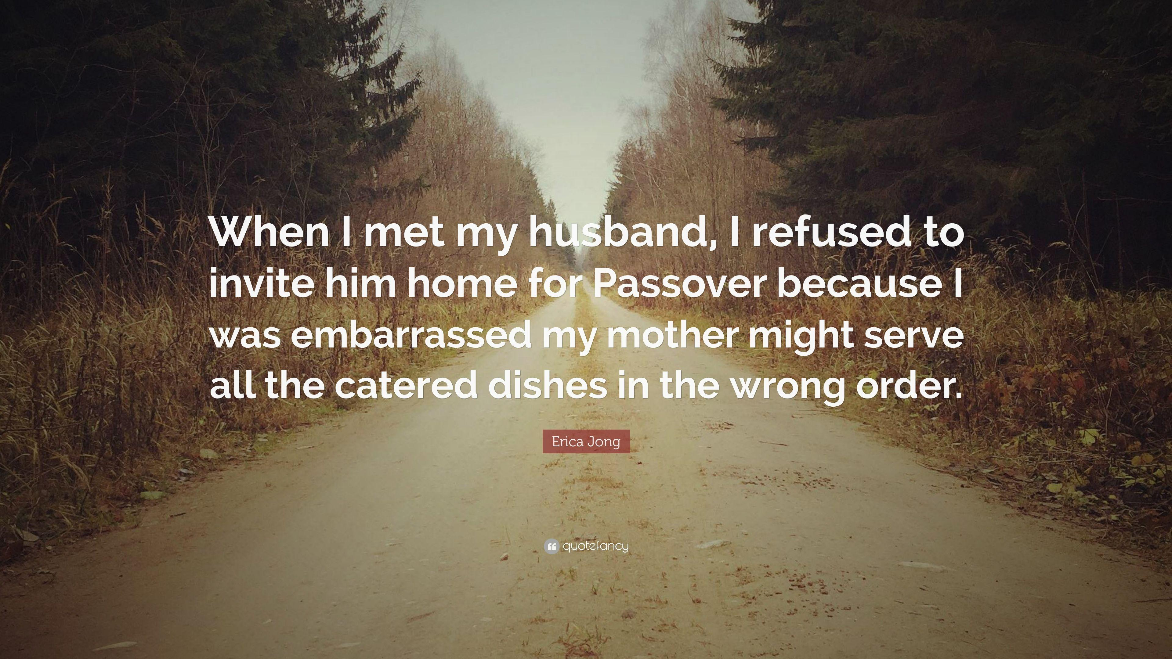 "Erica Jong Quote: ""When I met my husband, I refused to invite him ..."