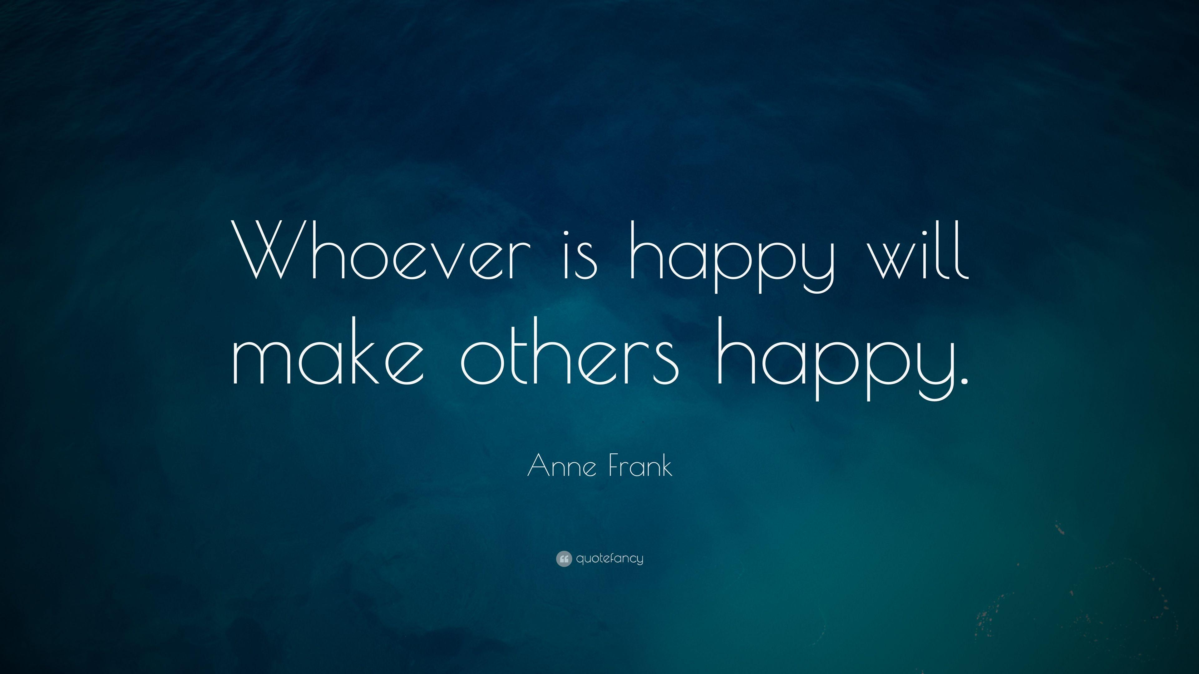 "Anne Frank Quote: ""Whoever is happy will make others happy."""
