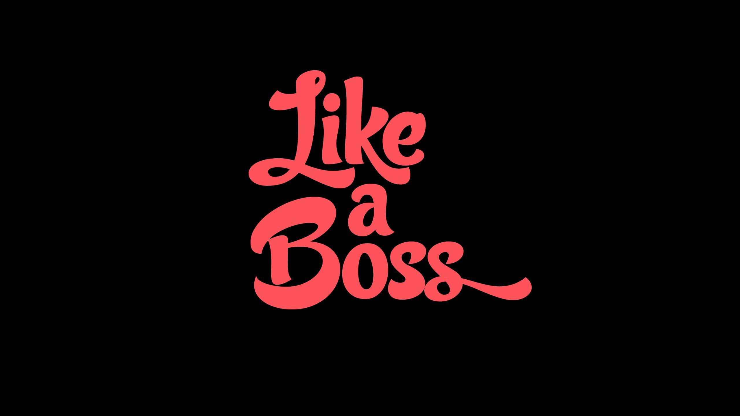 Like A Boss Wallpapers Wallpaper Cave