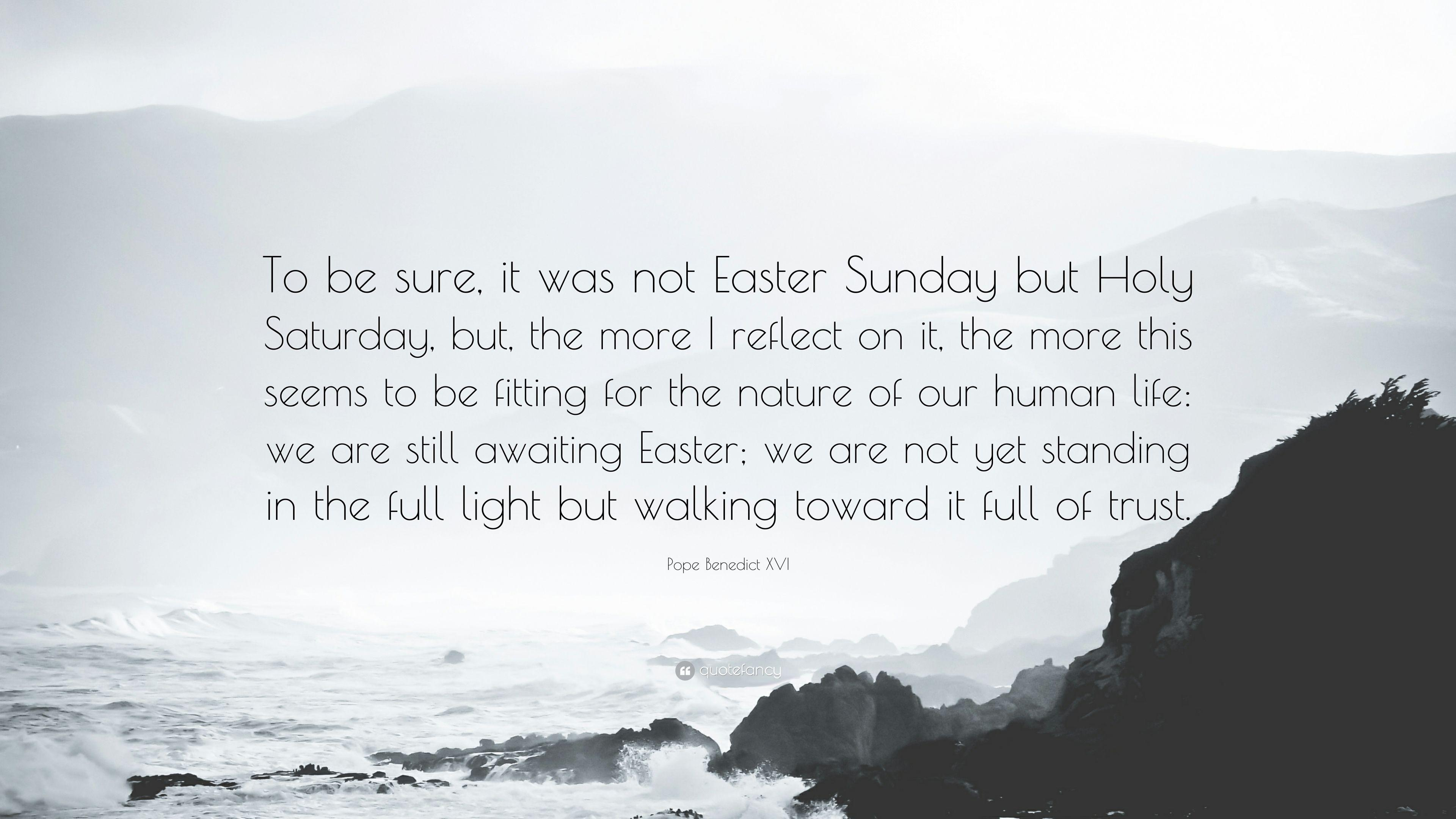 "Pope Benedict XVI Quote: ""To be sure, it was not Easter Sunday but"