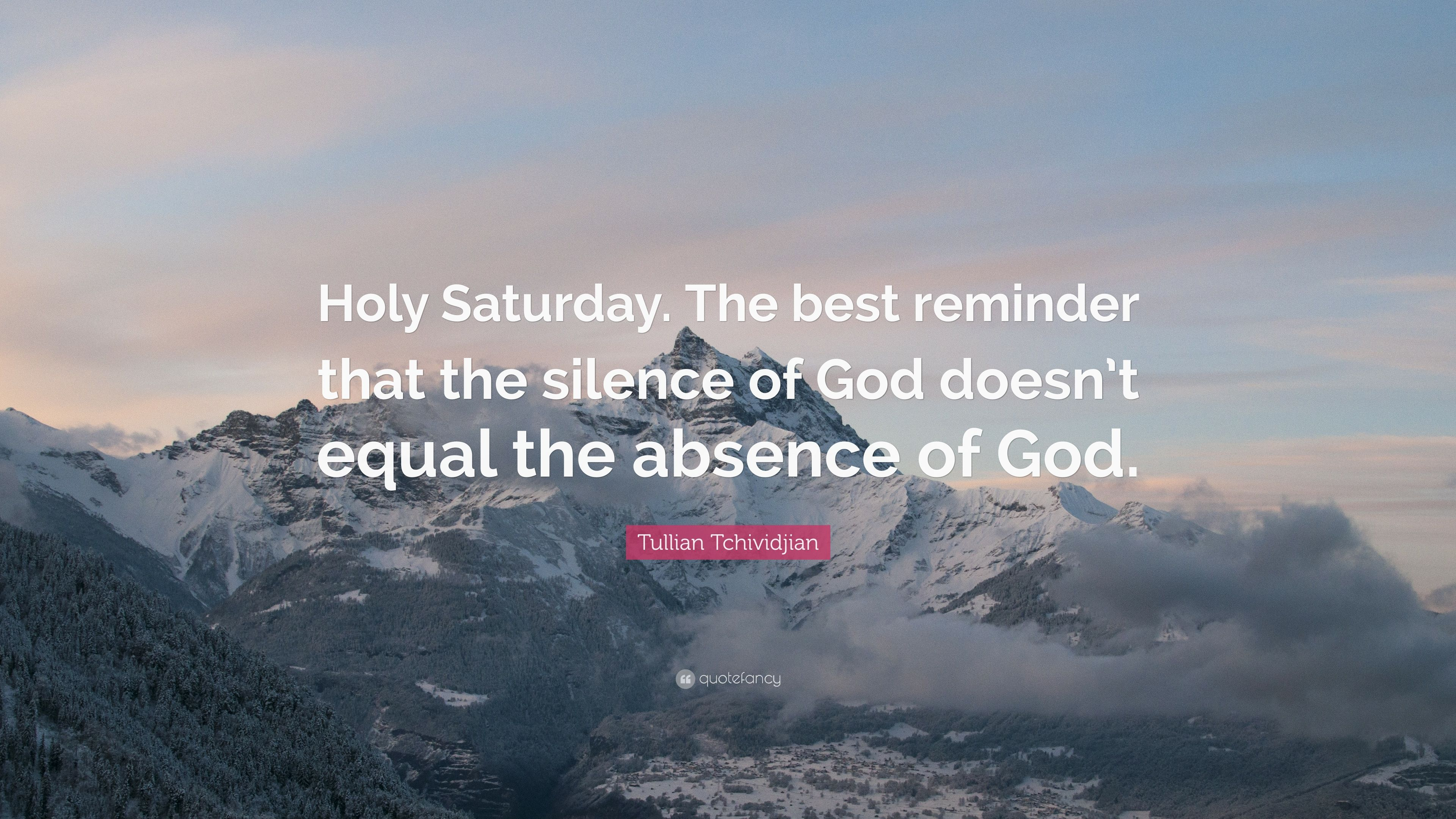 "Tullian Tchividjian Quote: ""Holy Saturday. The best reminder that"