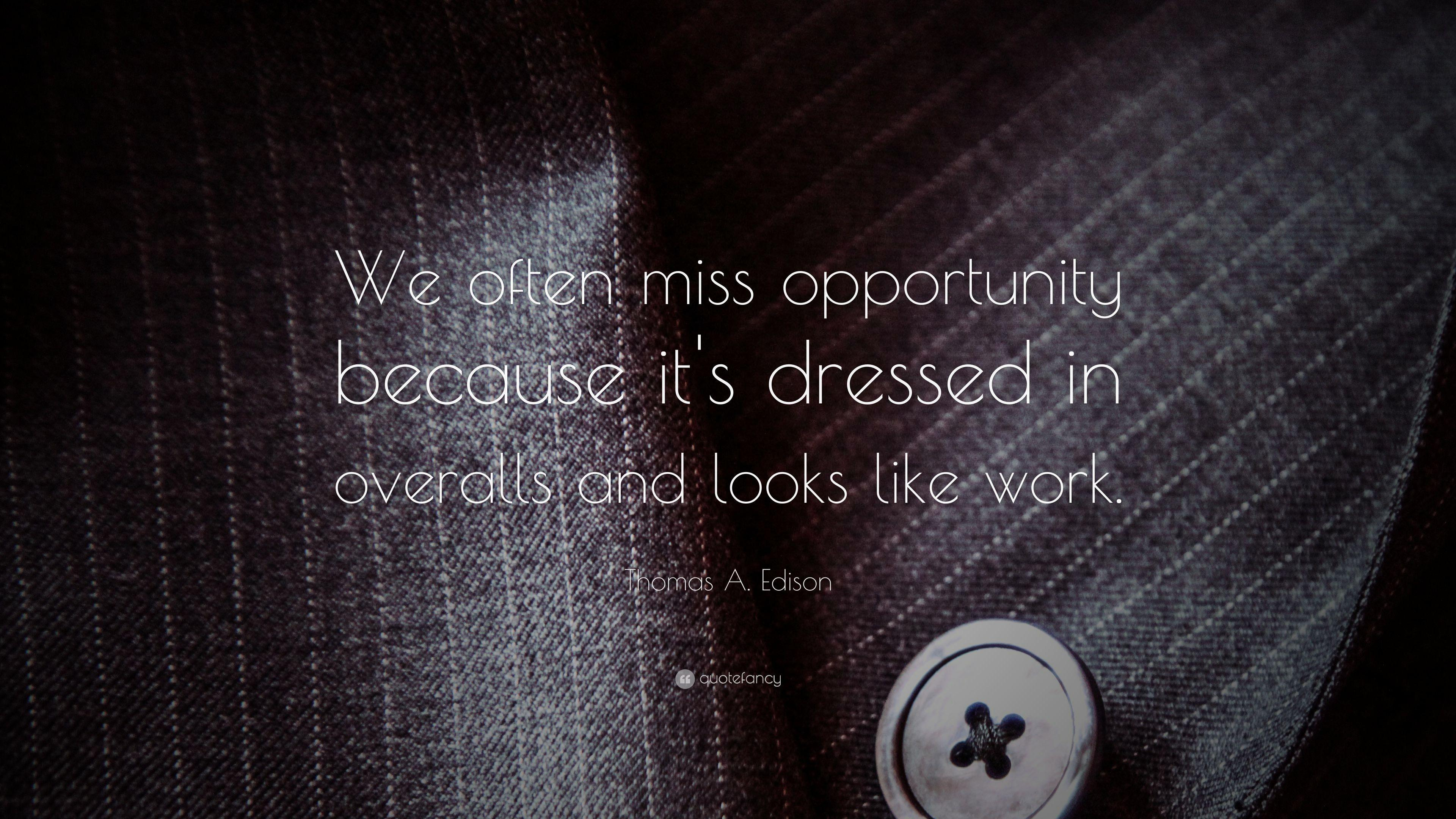 "Thomas A. Edison Quote: ""We often miss opportunity because it's"