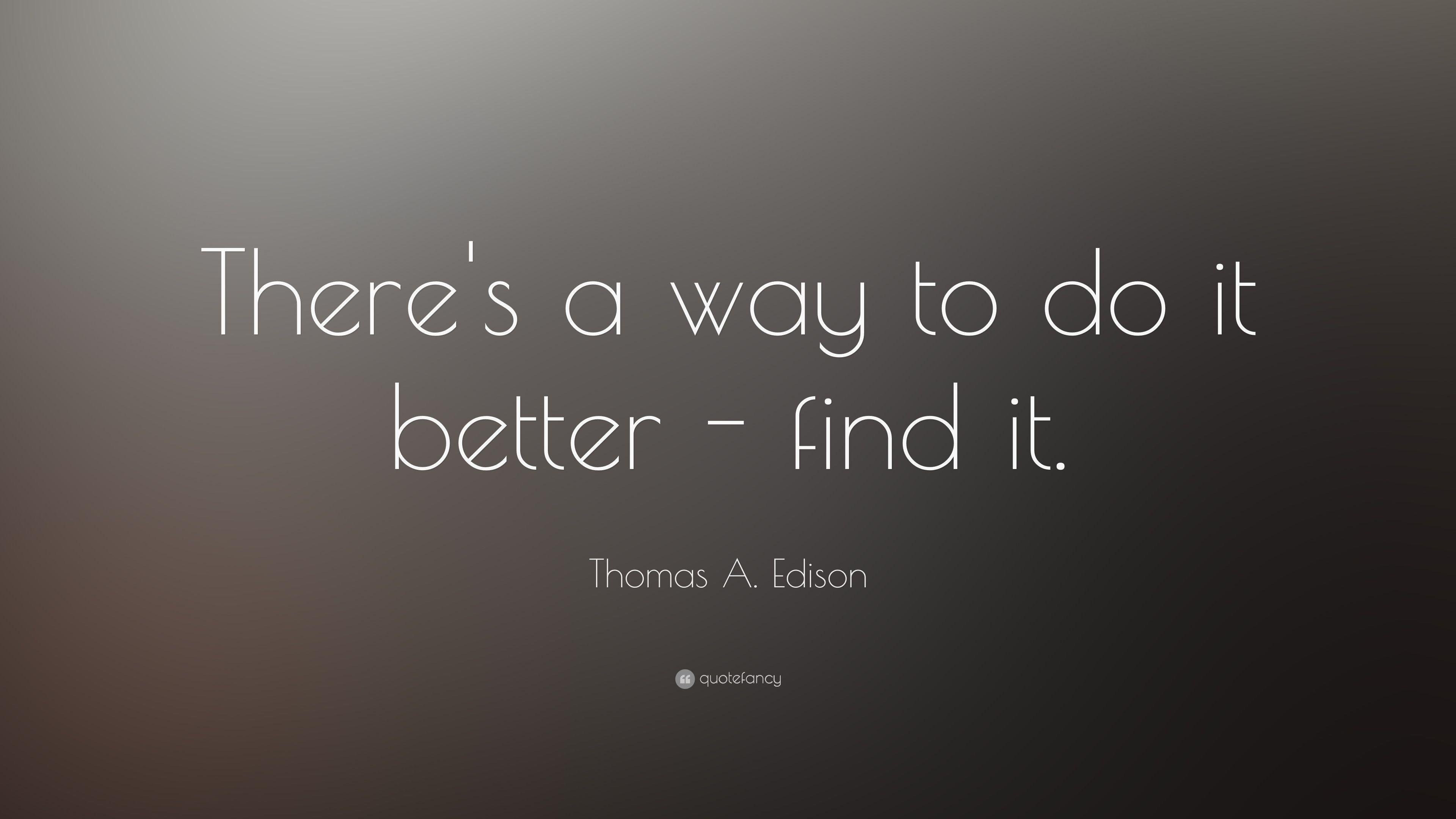 "Thomas A. Edison Quote: ""There's a way to do it better"