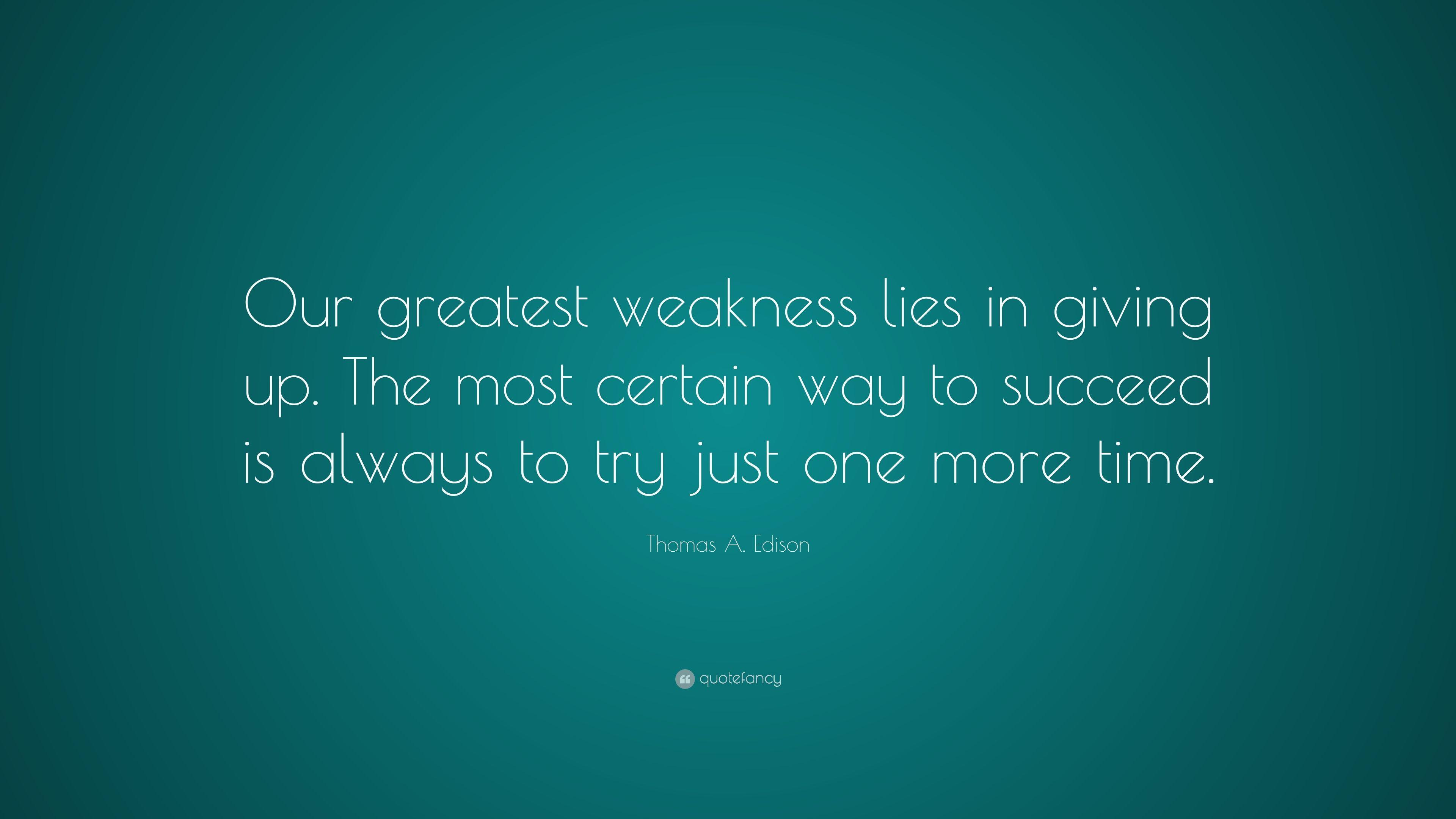"Thomas A. Edison Quote: ""Our greatest weakness lies in giving up"