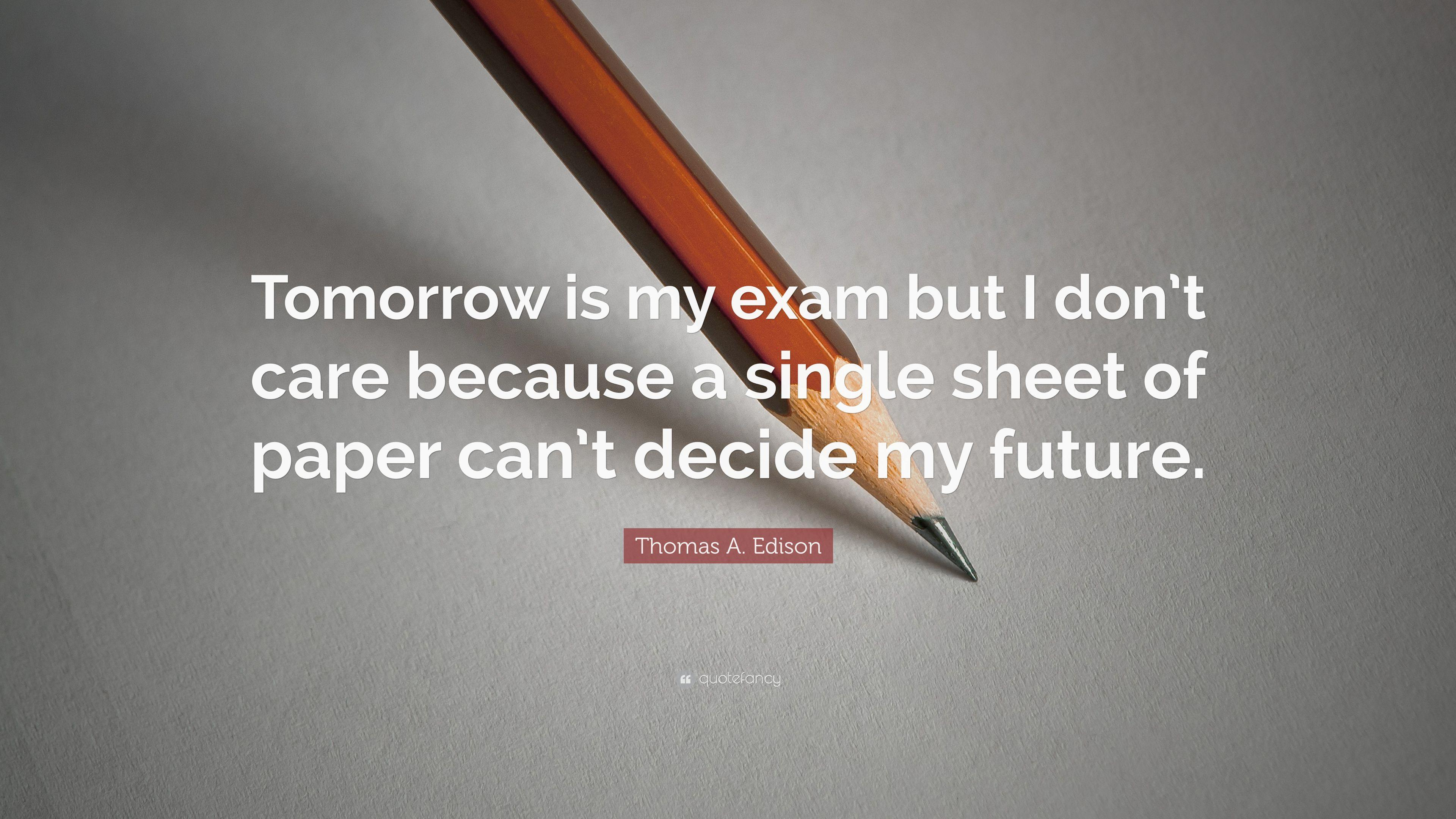 "Thomas A. Edison Quote: ""Tomorrow is my exam but I don't care"
