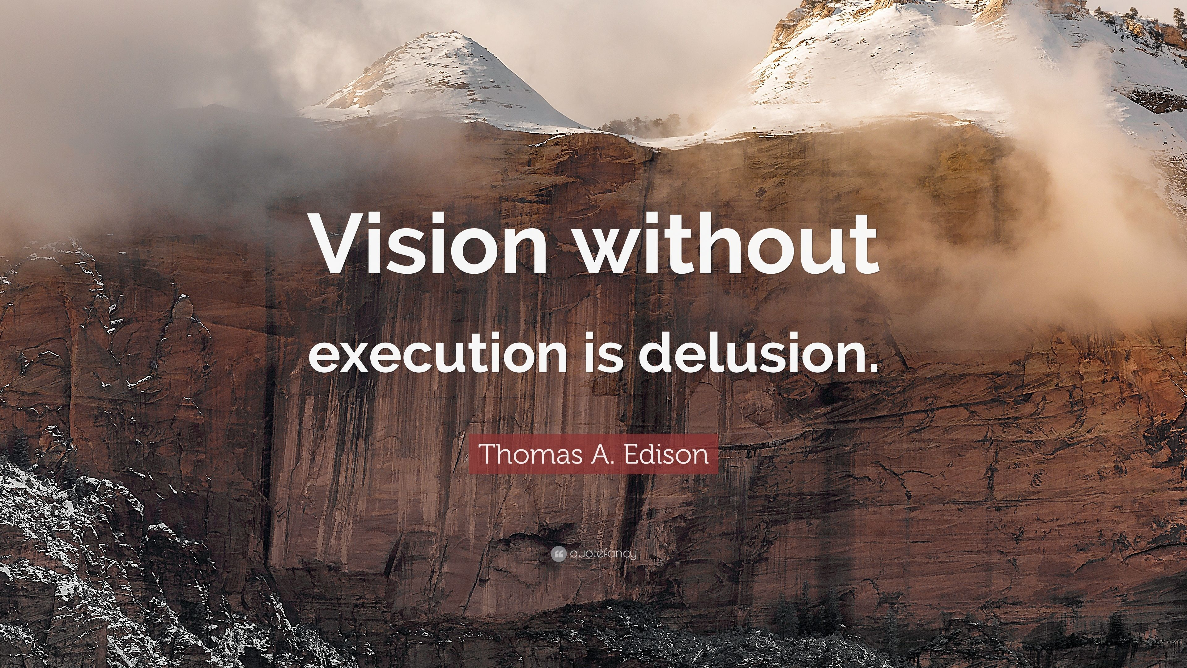 "Thomas A. Edison Quote: ""Vision without execution is delusion"