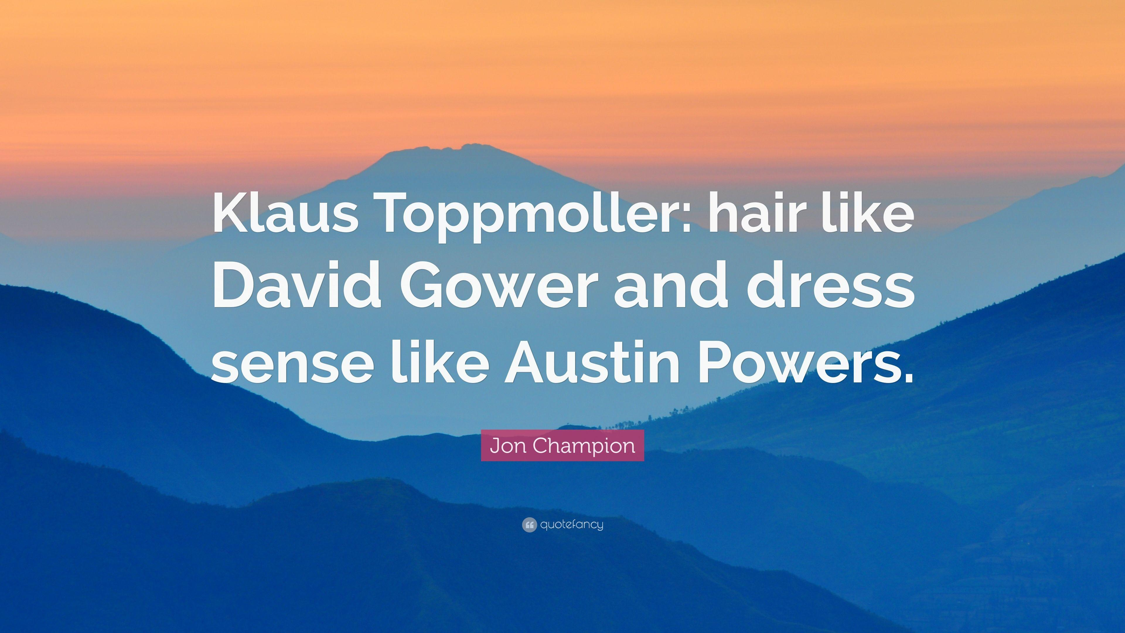 "Jon Champion Quote: ""Klaus Toppmoller: hair like David Gower and"