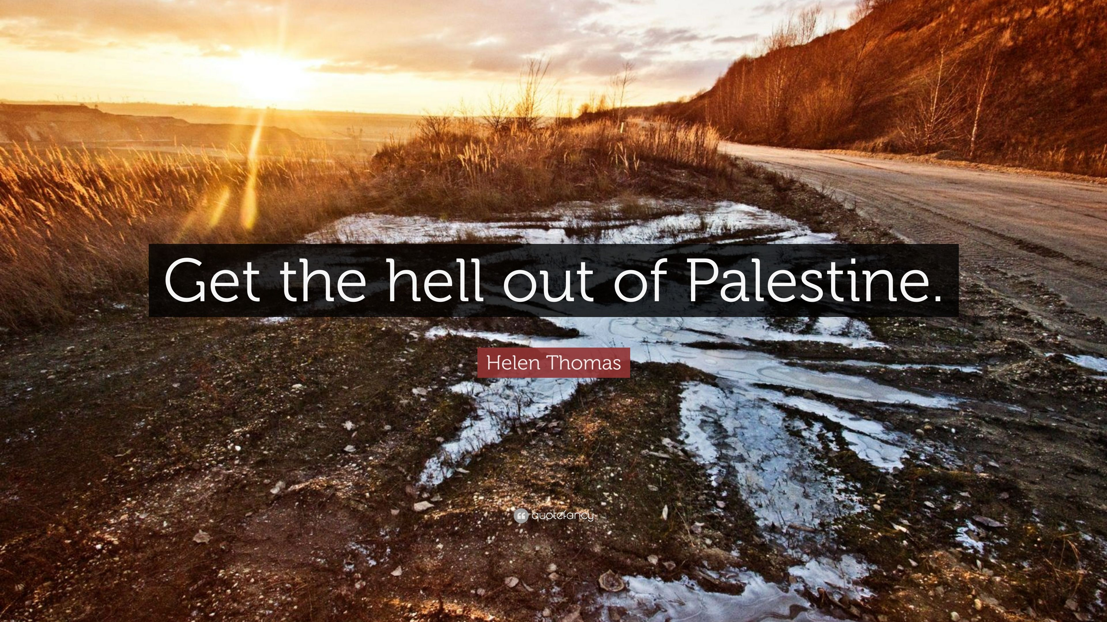 "Helen Thomas Quote: ""Get the hell out of Palestine."""