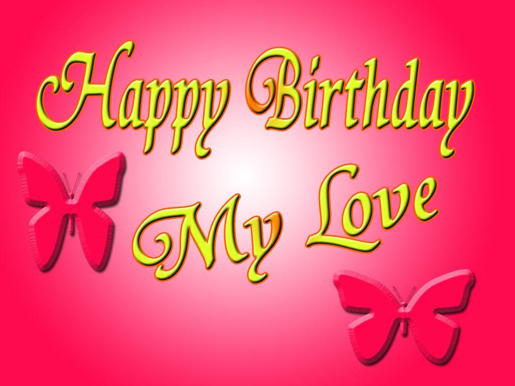 Happy Birthday My Love Greetings and Wishes HD Wallpapers Download Free