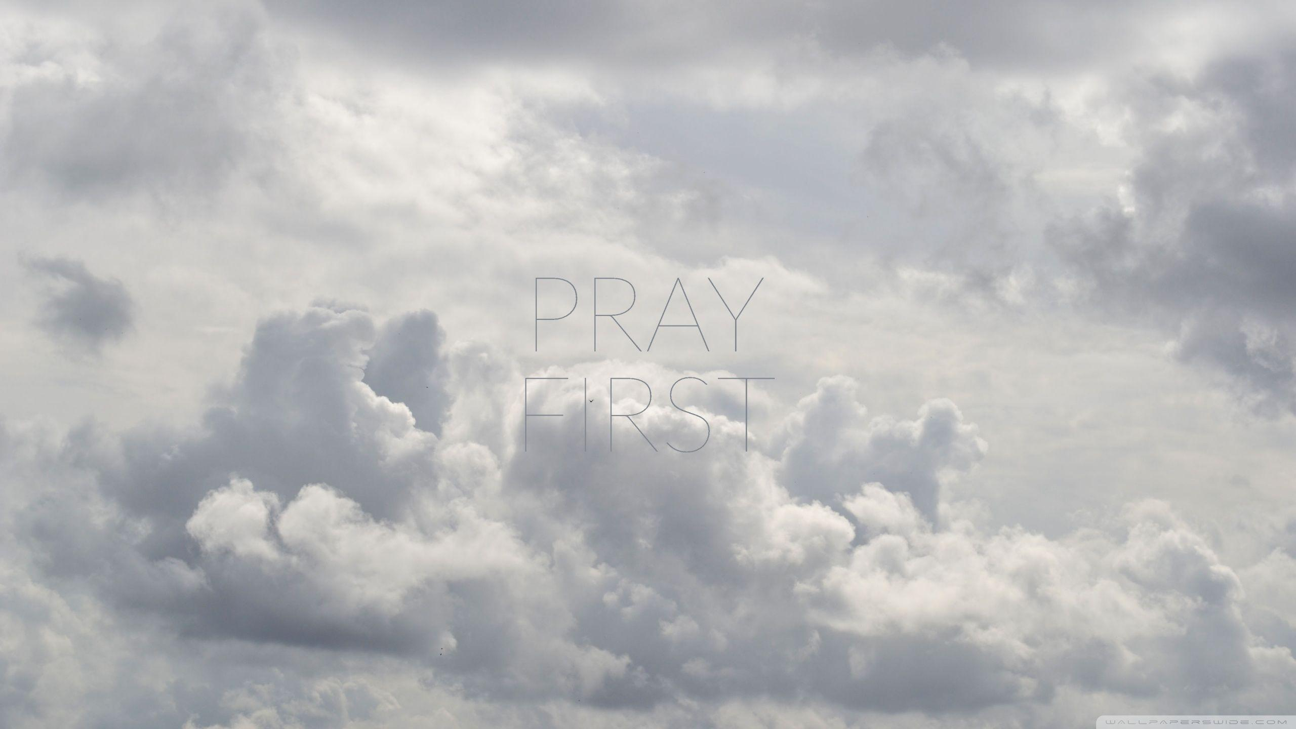 PRAY FIRST ❤ 4K HD Desktop Wallpapers for 4K Ultra HD TV • Wide