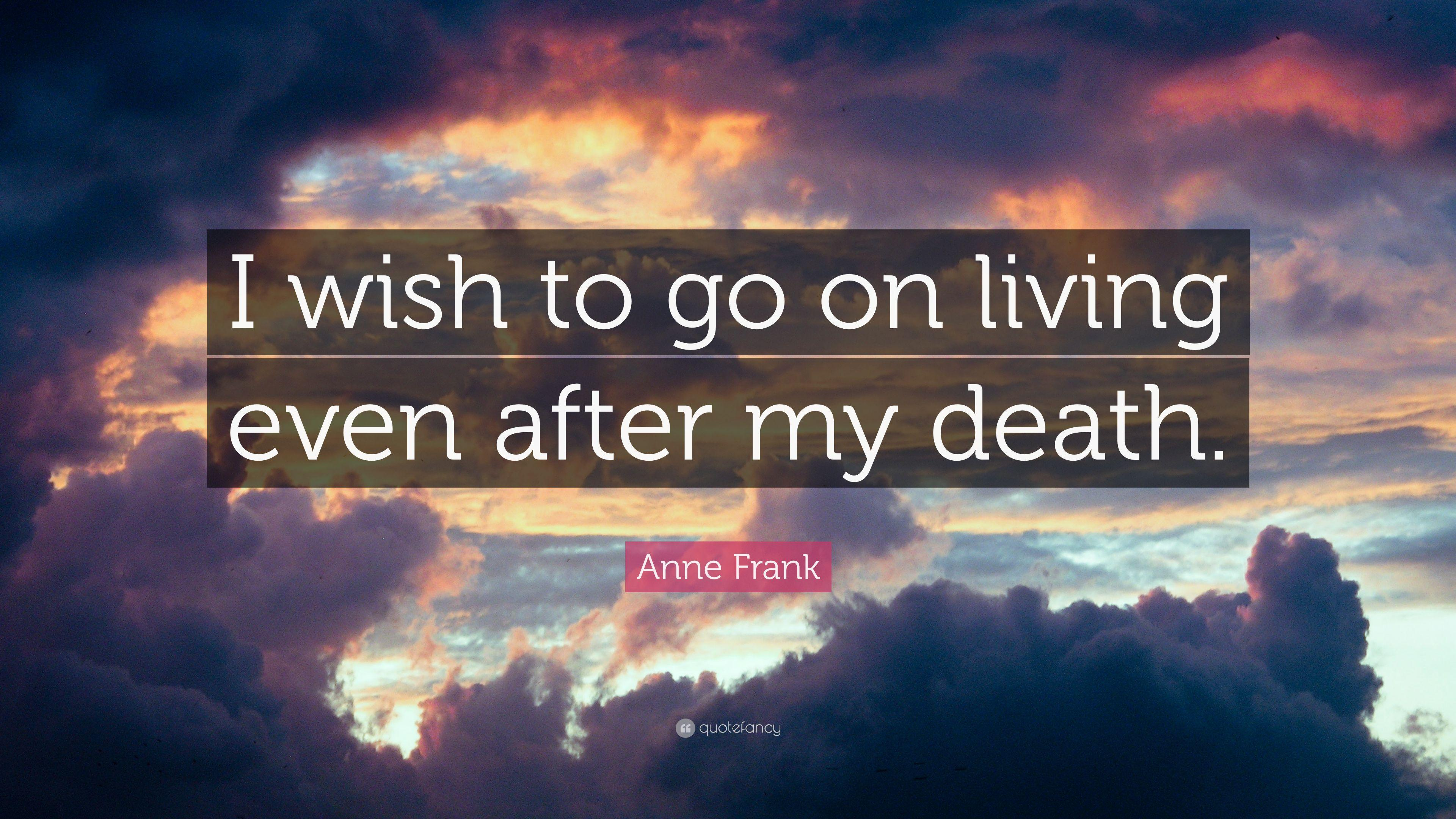 "Anne Frank Quote: ""I wish to go on living even after my death."""