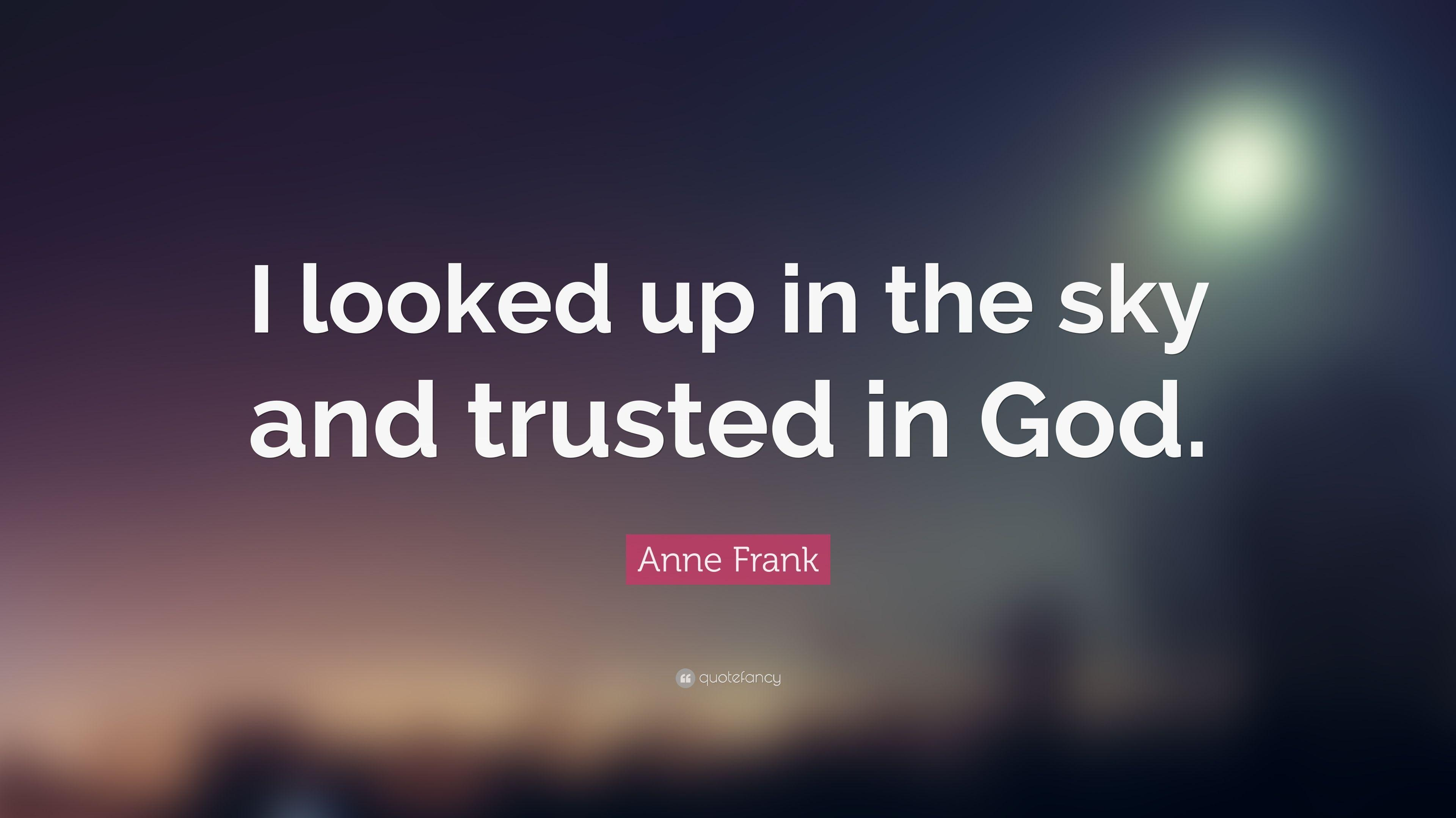 "Anne Frank Quote: ""I looked up in the sky and trusted in God."""