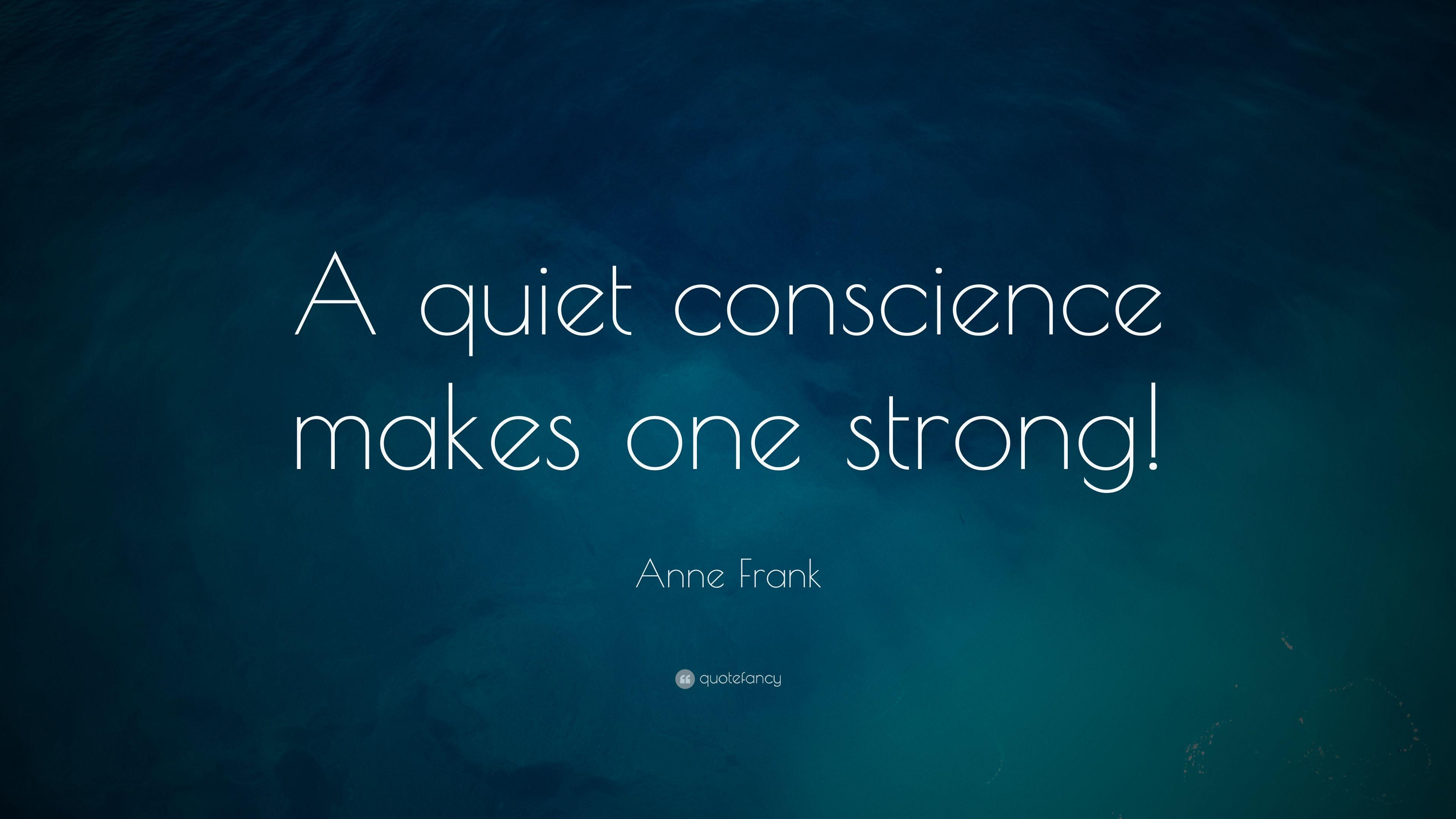"Anne Frank Quote: ""A quiet conscience makes one strong!"""