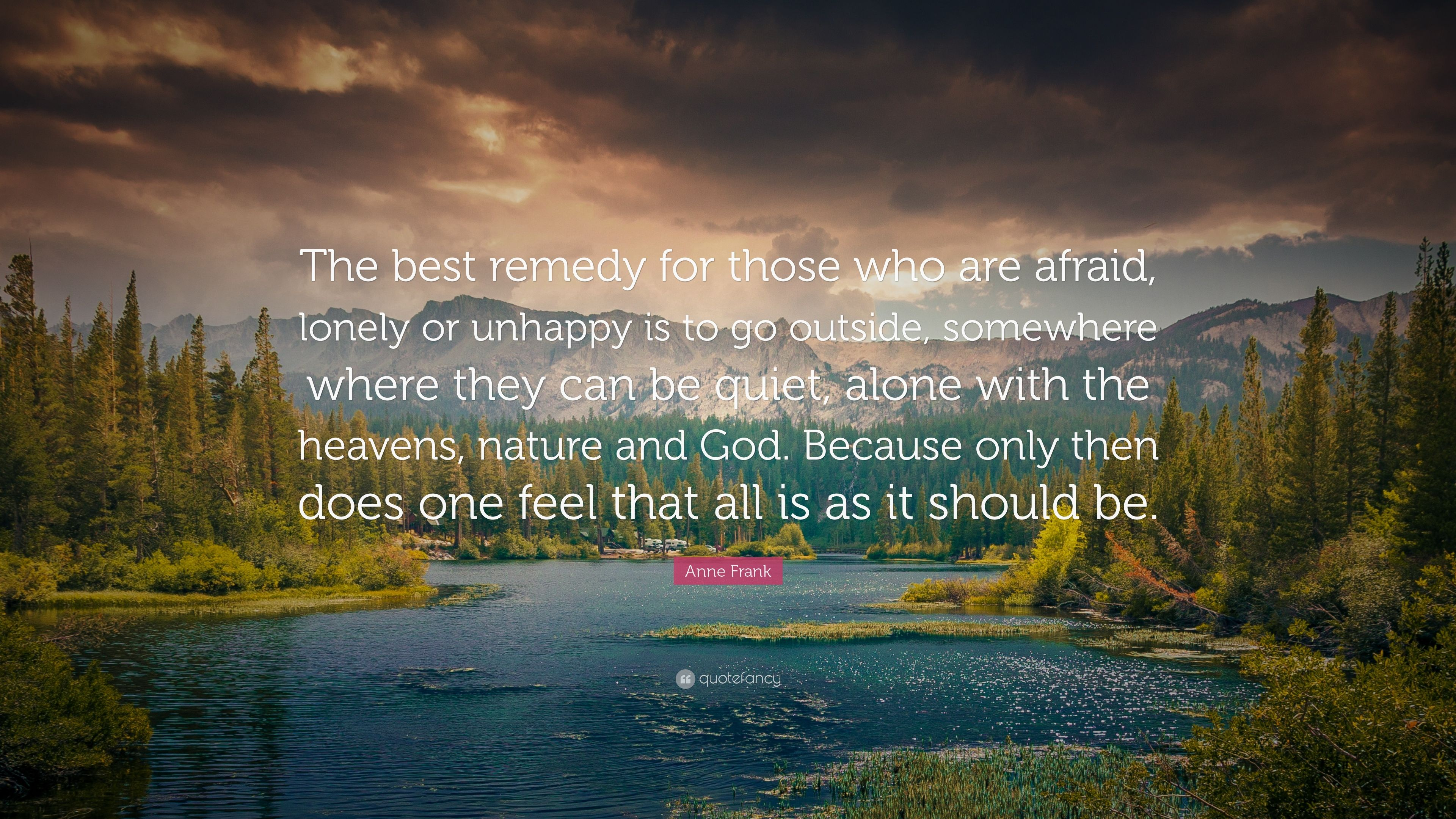 "Anne Frank Quote: ""The best remedy for those who are afraid, lonely"