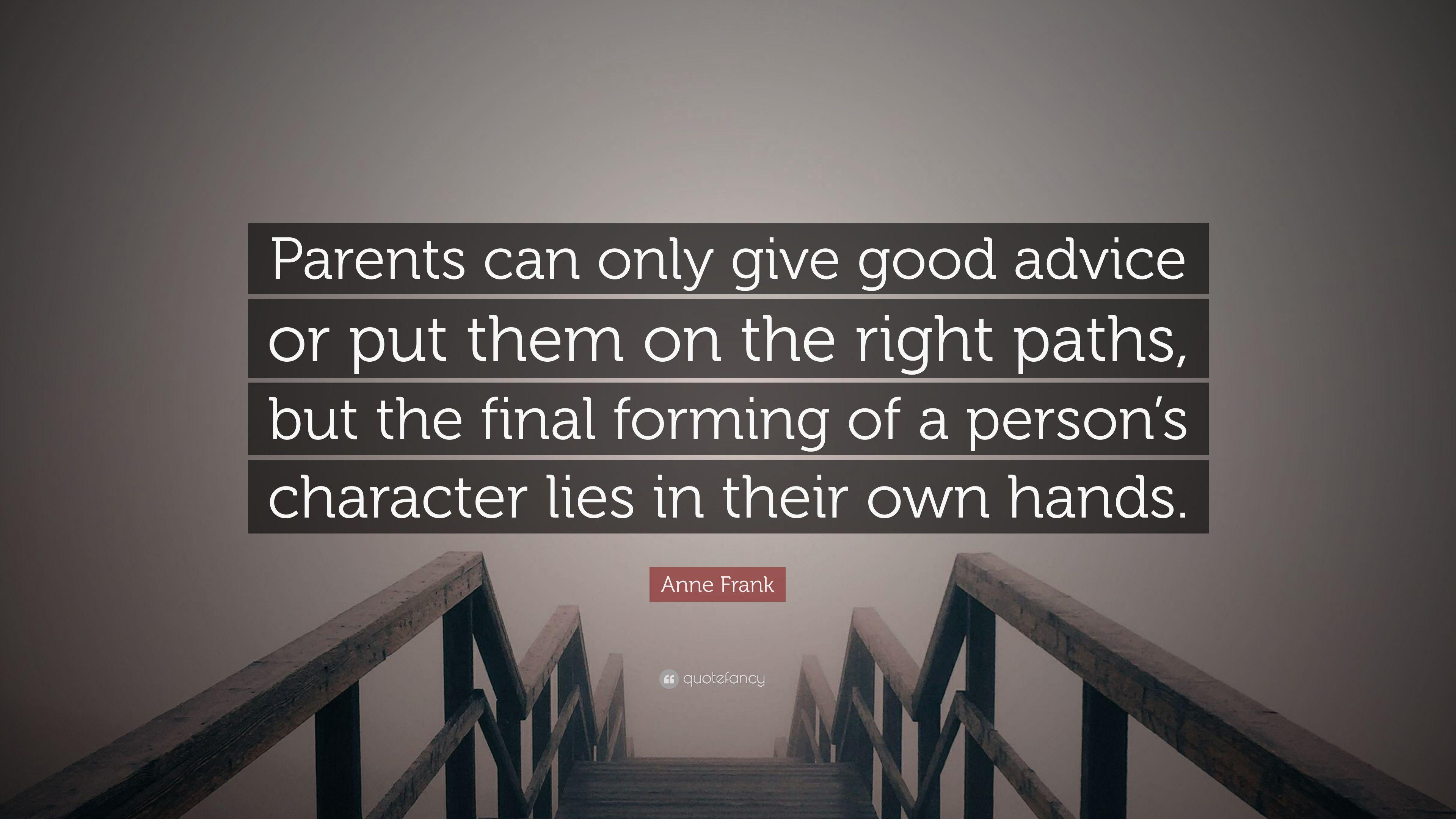 "Anne Frank Quote: ""Parents can only give good advice or put them on"