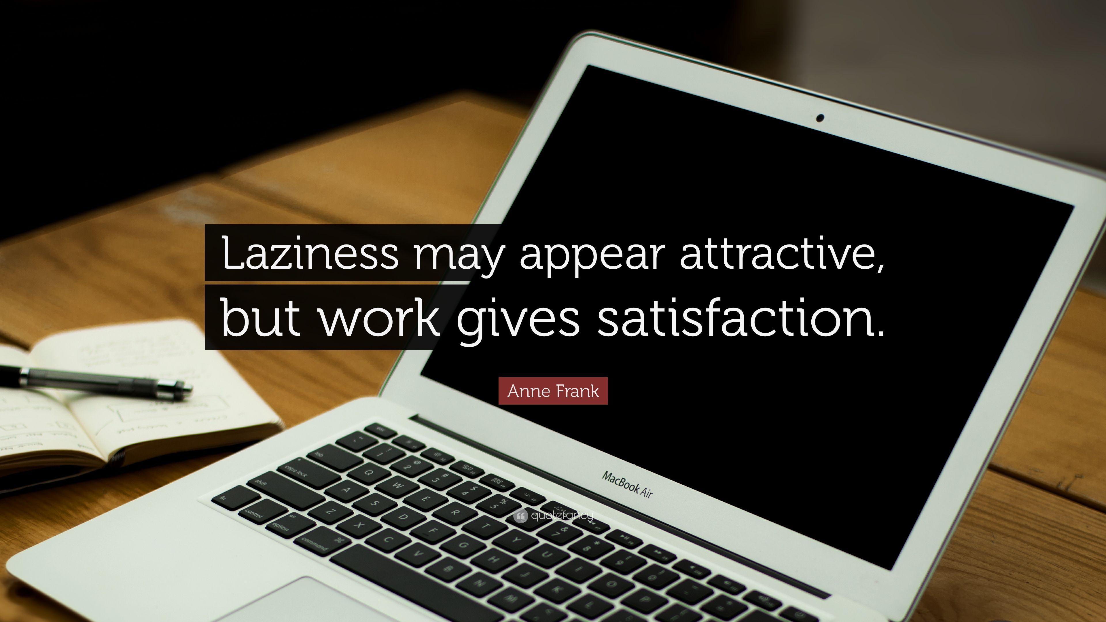 "Anne Frank Quote: ""Laziness may appear attractive, but work gives"