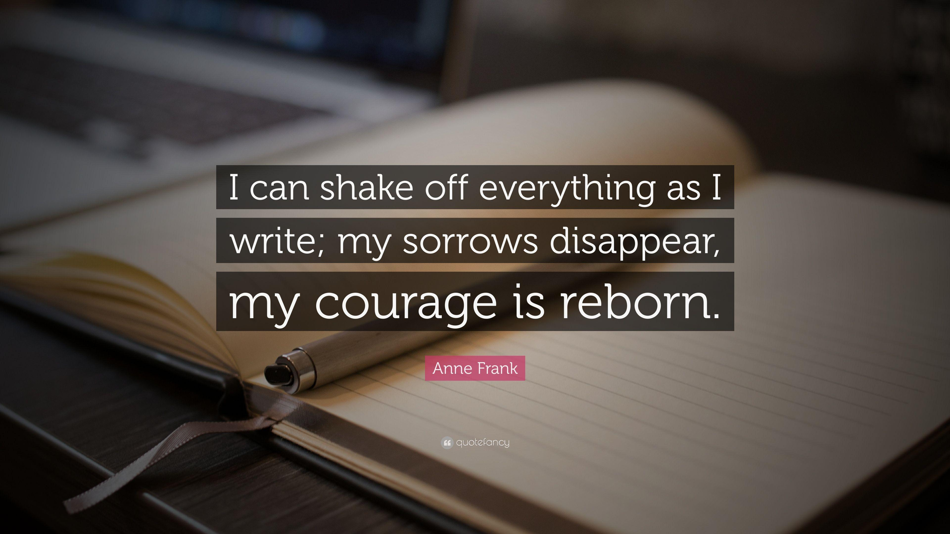 "Anne Frank Quote: ""I can shake off everything as I write; my sorrows"