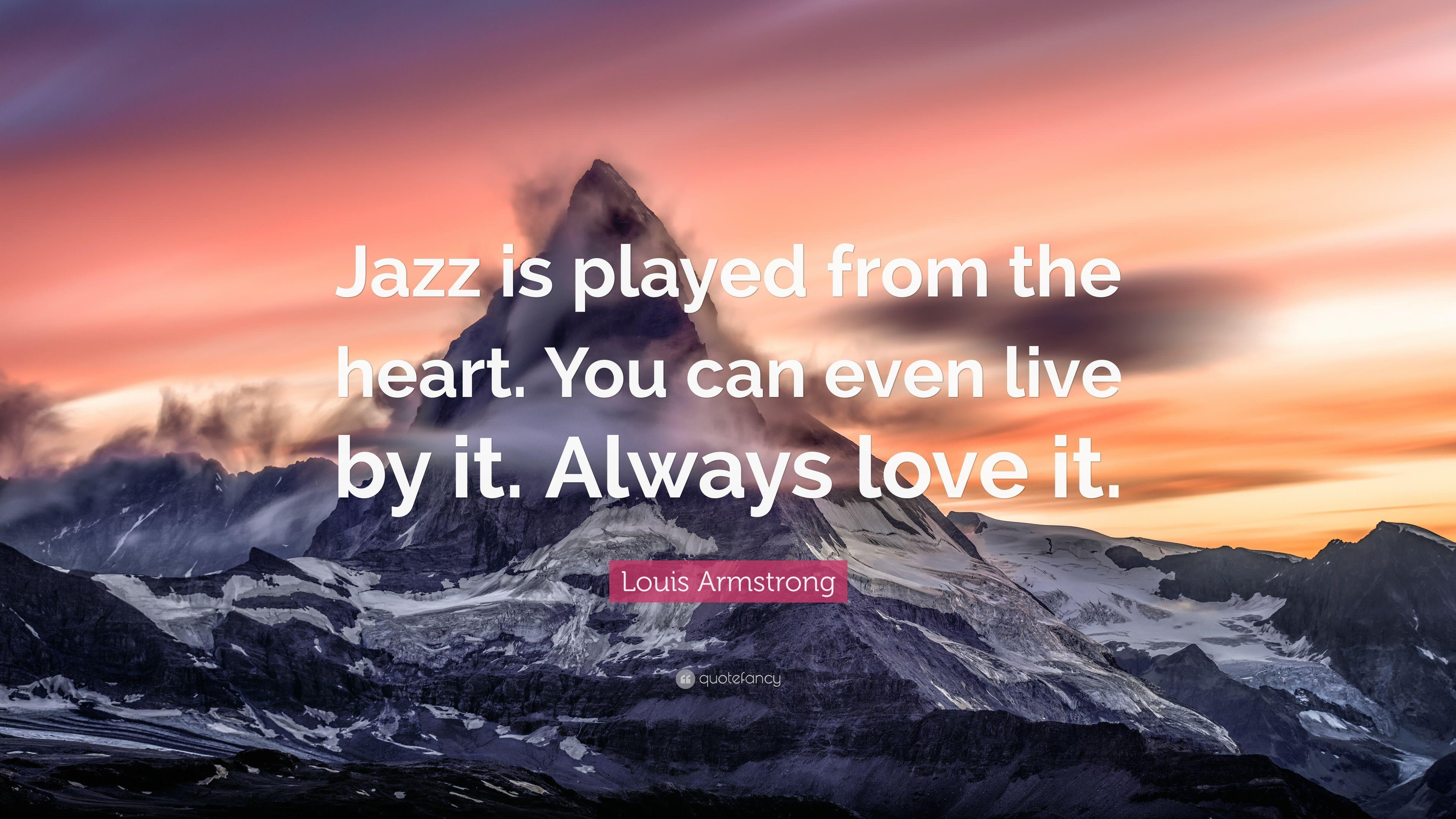 "Louis Armstrong Quote: ""Jazz is played from the heart. You can even ..."