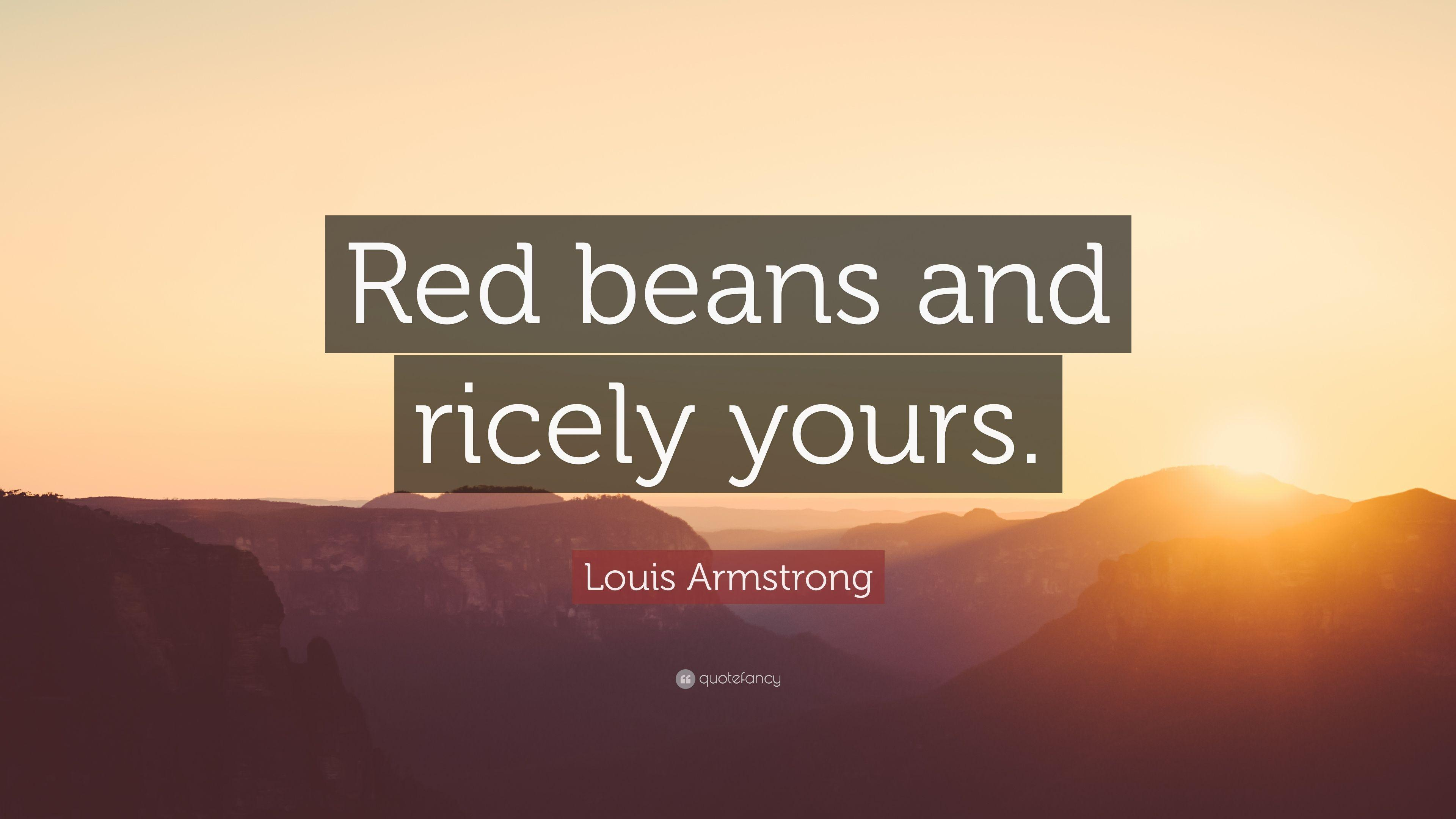 "Louis Armstrong Quote: ""Red beans and ricely yours."" (7 wallpapers ..."
