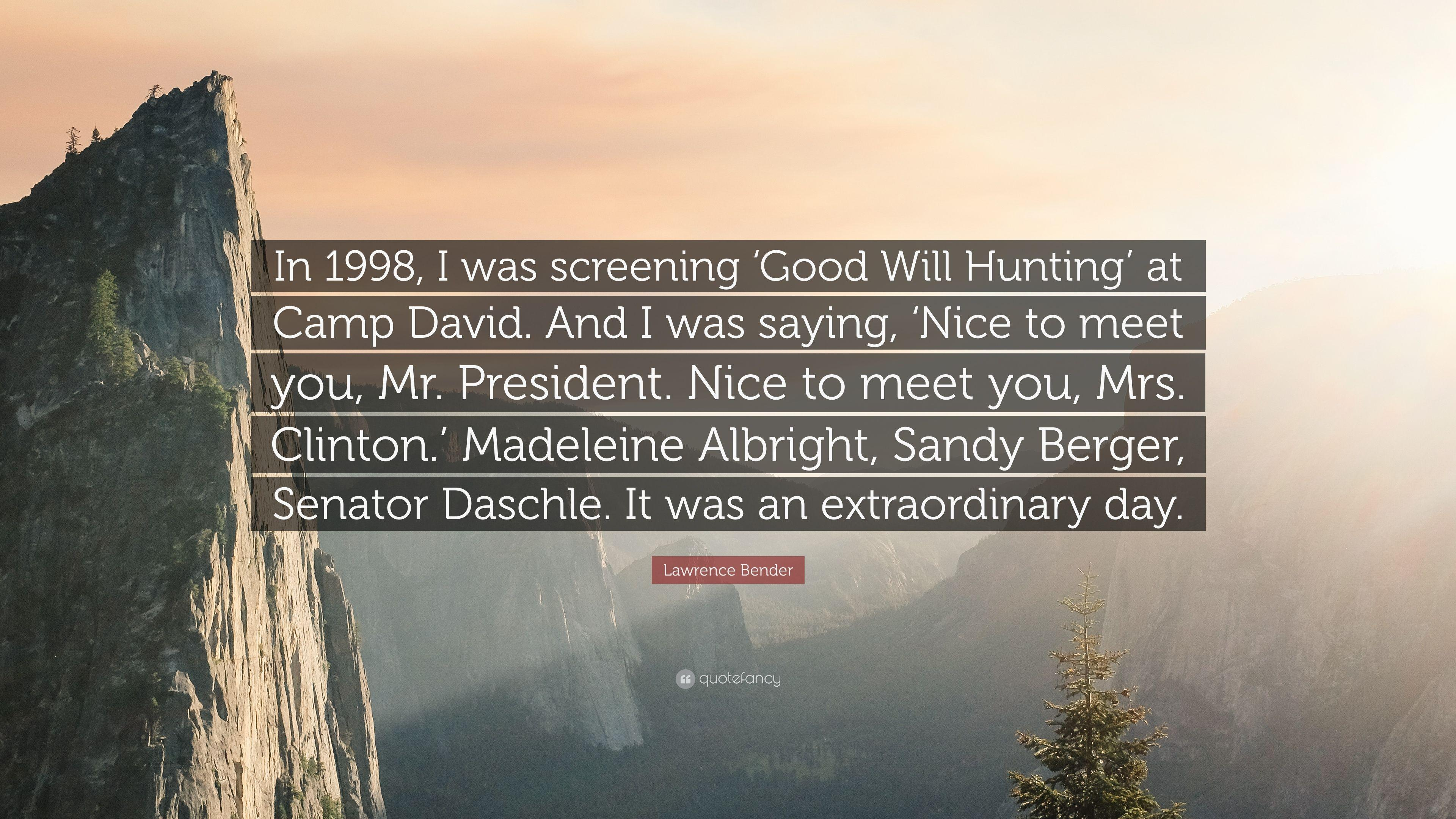 "Lawrence Bender Quote: ""In 1998, I was screening 'Good Will Hunting"
