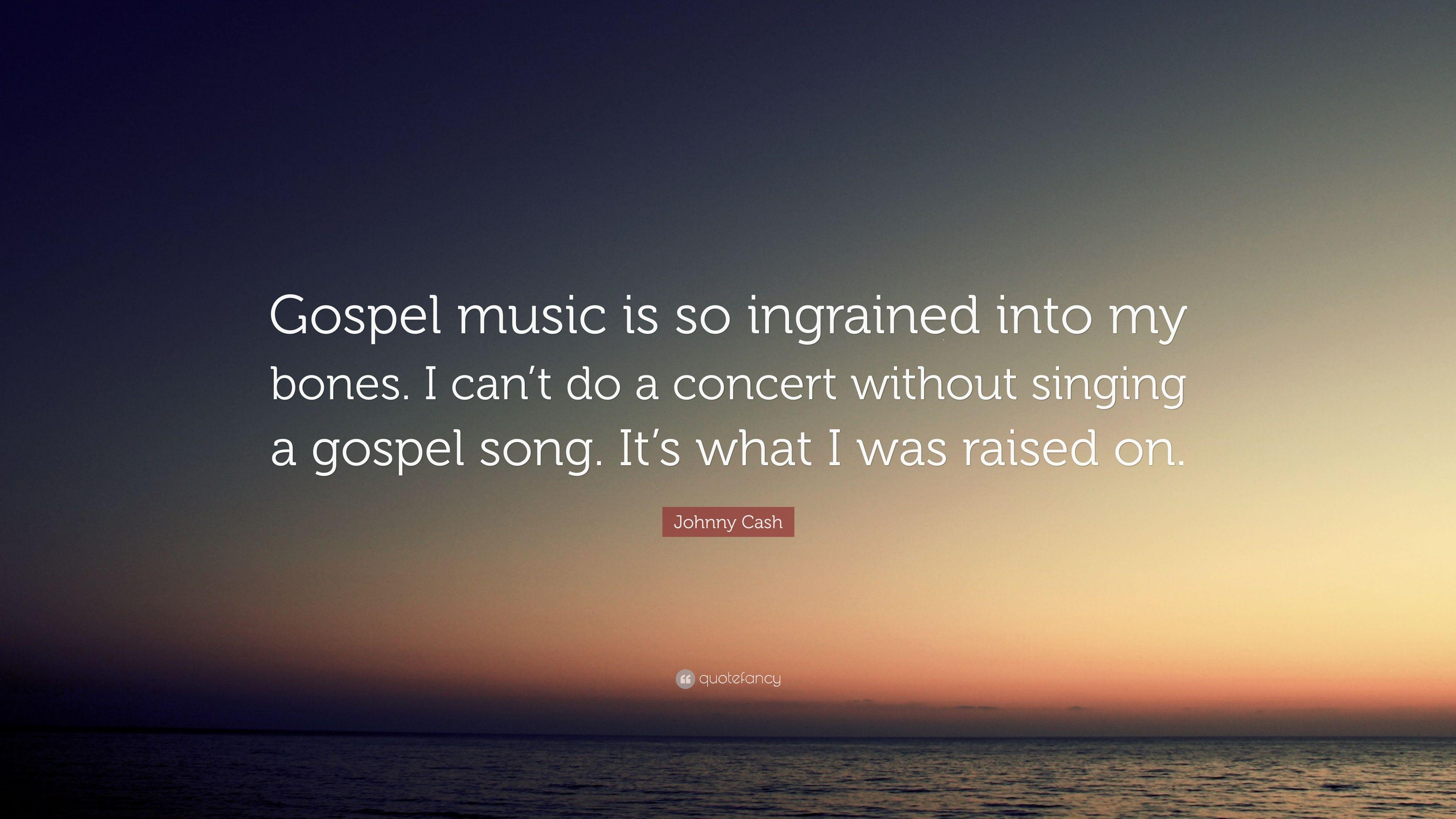 "Johnny Cash Quote: ""Gospel music is so ingrained into my bones. I ..."