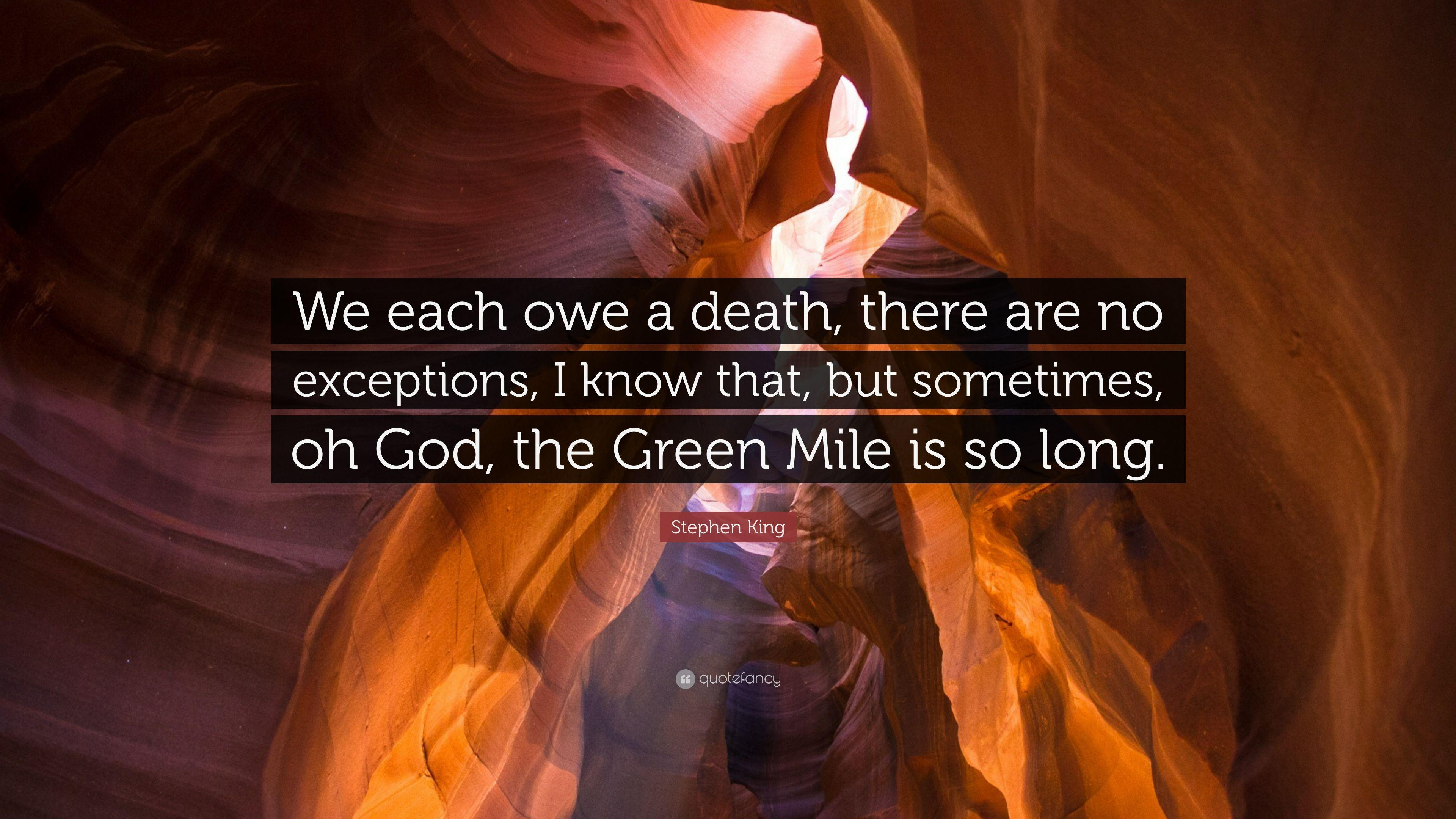 "Stephen King Quote: ""We each owe a death, there are no exceptions, I"
