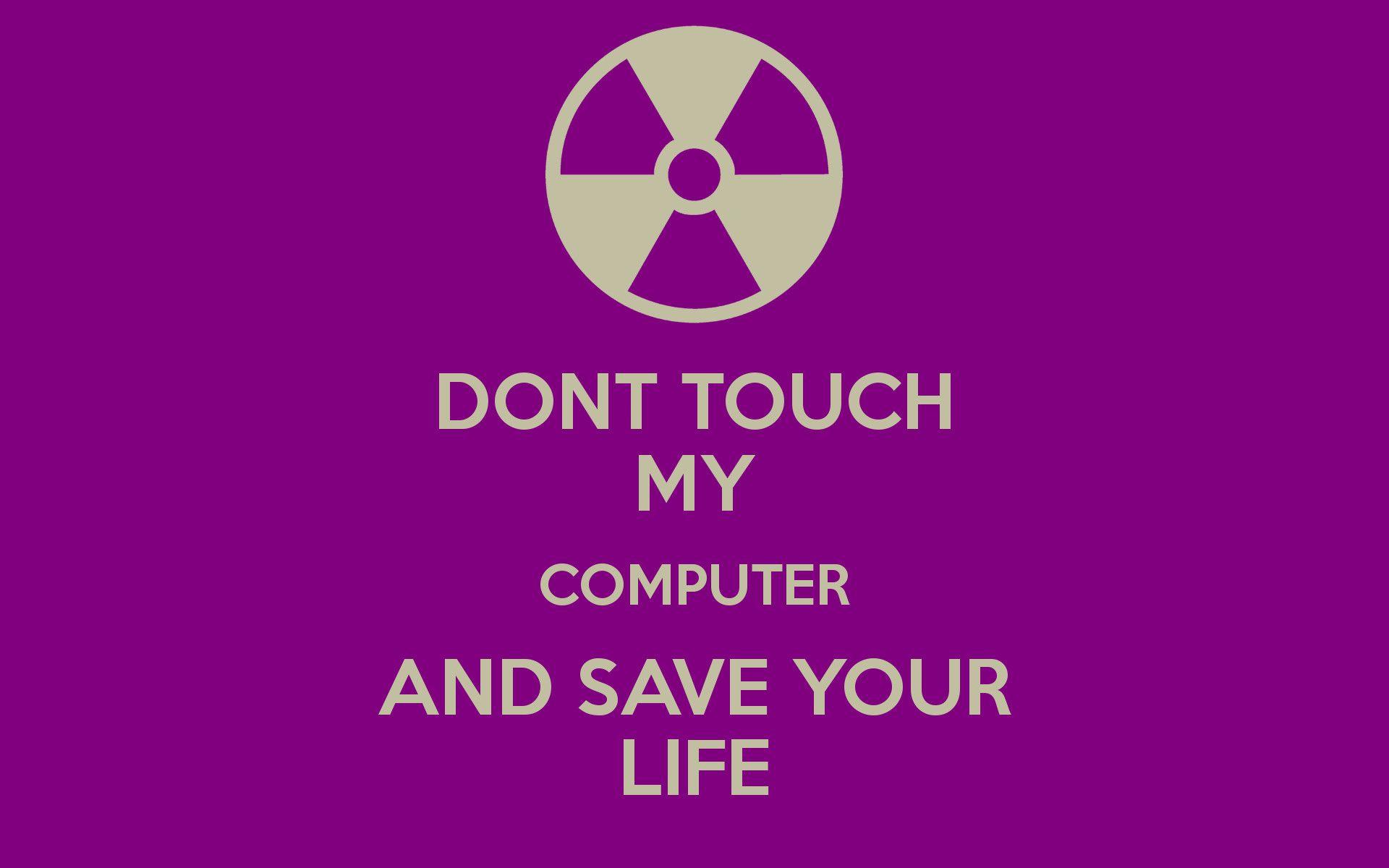 Don T Touch My Computer Wallpapers Wallpaper Cave