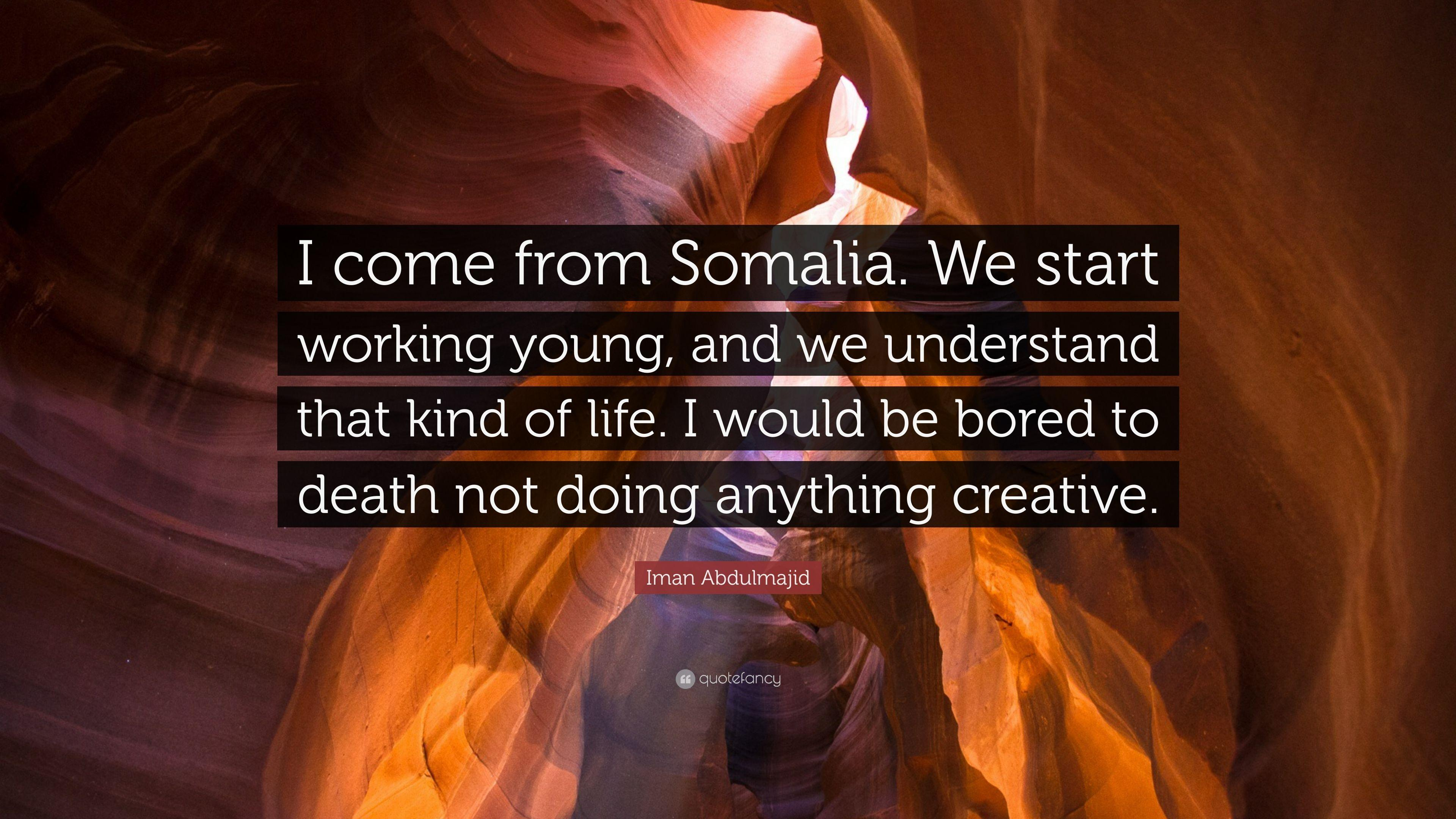 "Iman Abdulmajid Quote: ""I come from Somalia. We start working young ..."