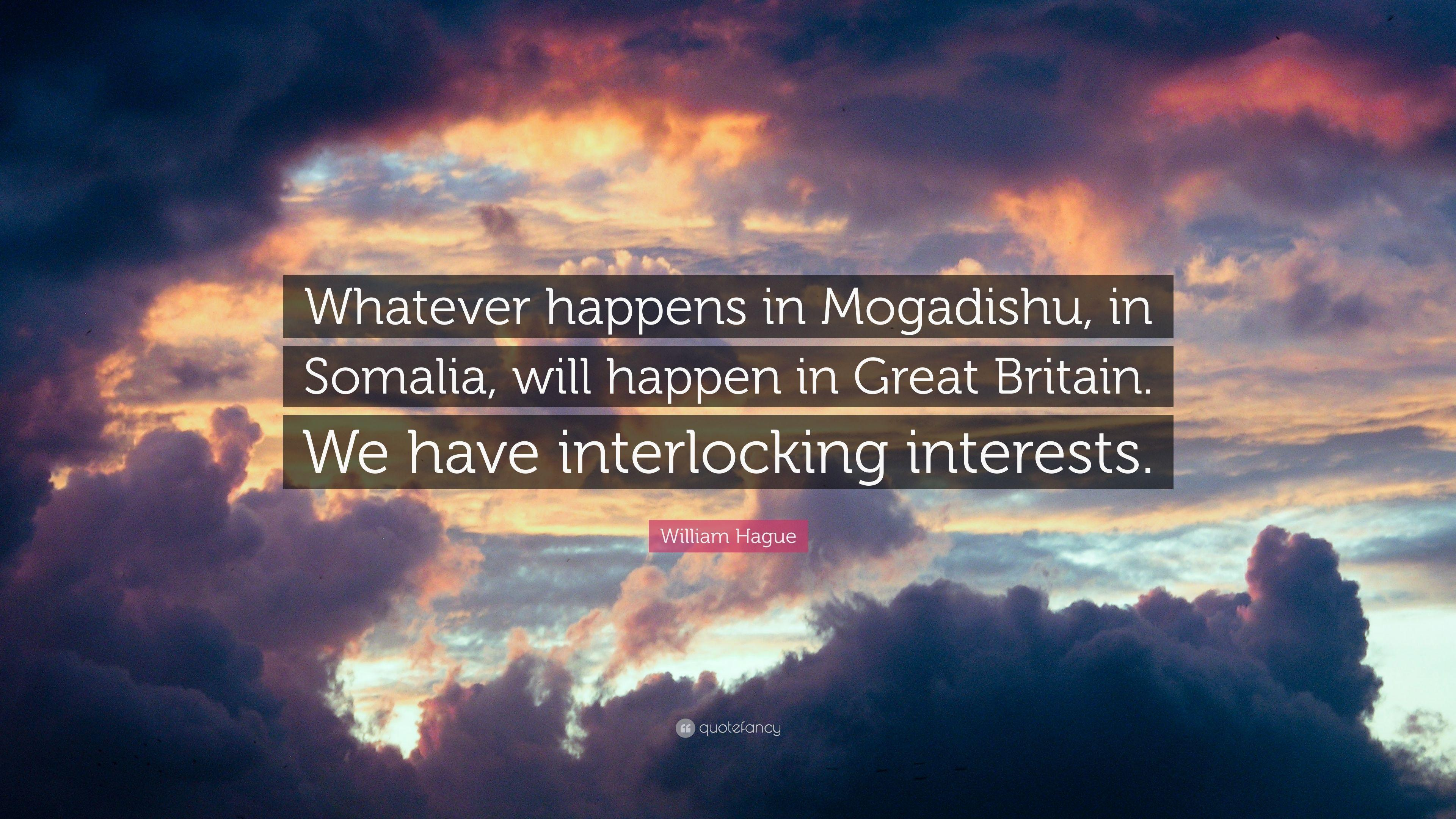 "William Hague Quote: ""Whatever happens in Mogadishu, in Somalia ..."