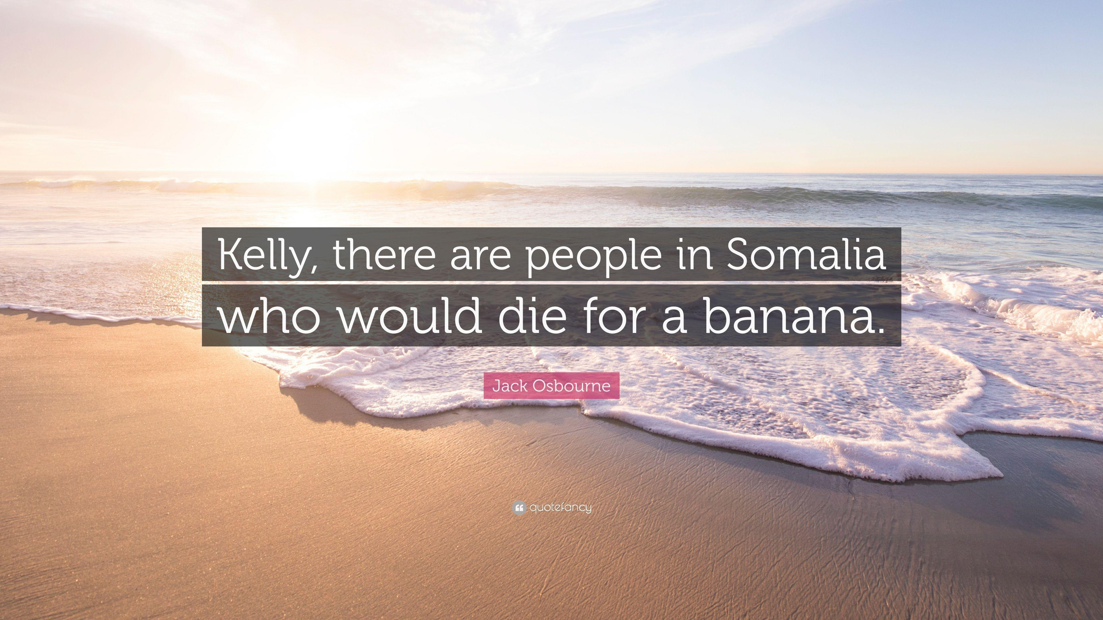 "Jack Osbourne Quote: ""Kelly, there are people in Somalia who would ..."