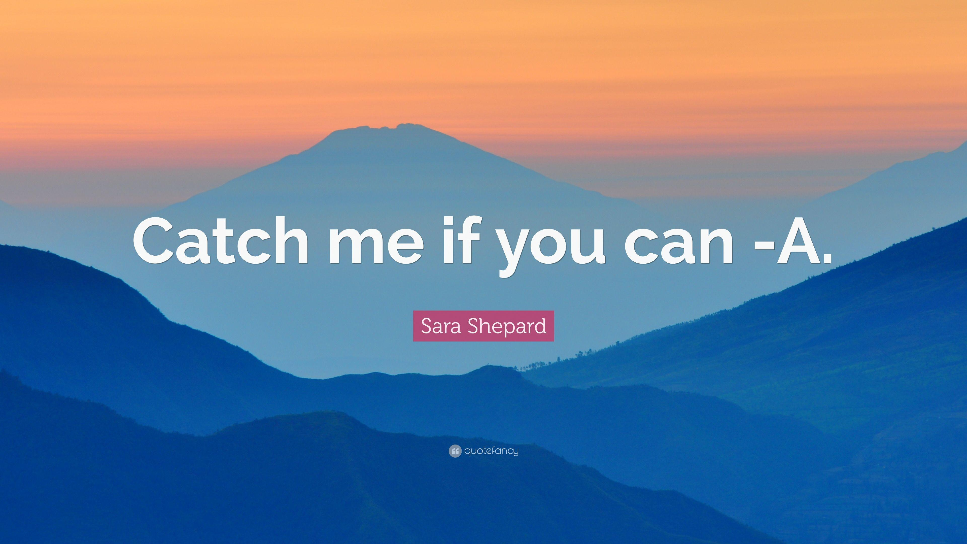 "Sara Shepard Quote: ""Catch me if you can -A."" (7 wallpapers ..."