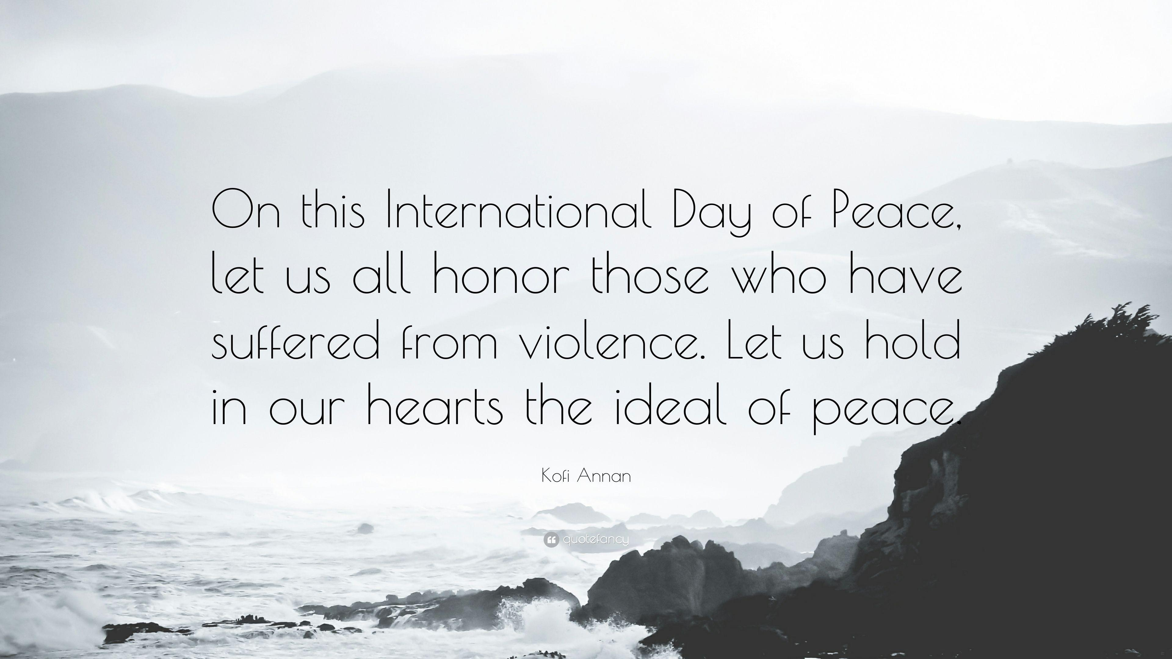 "Kofi Annan Quote: ""On this International Day of Peace, let us all"