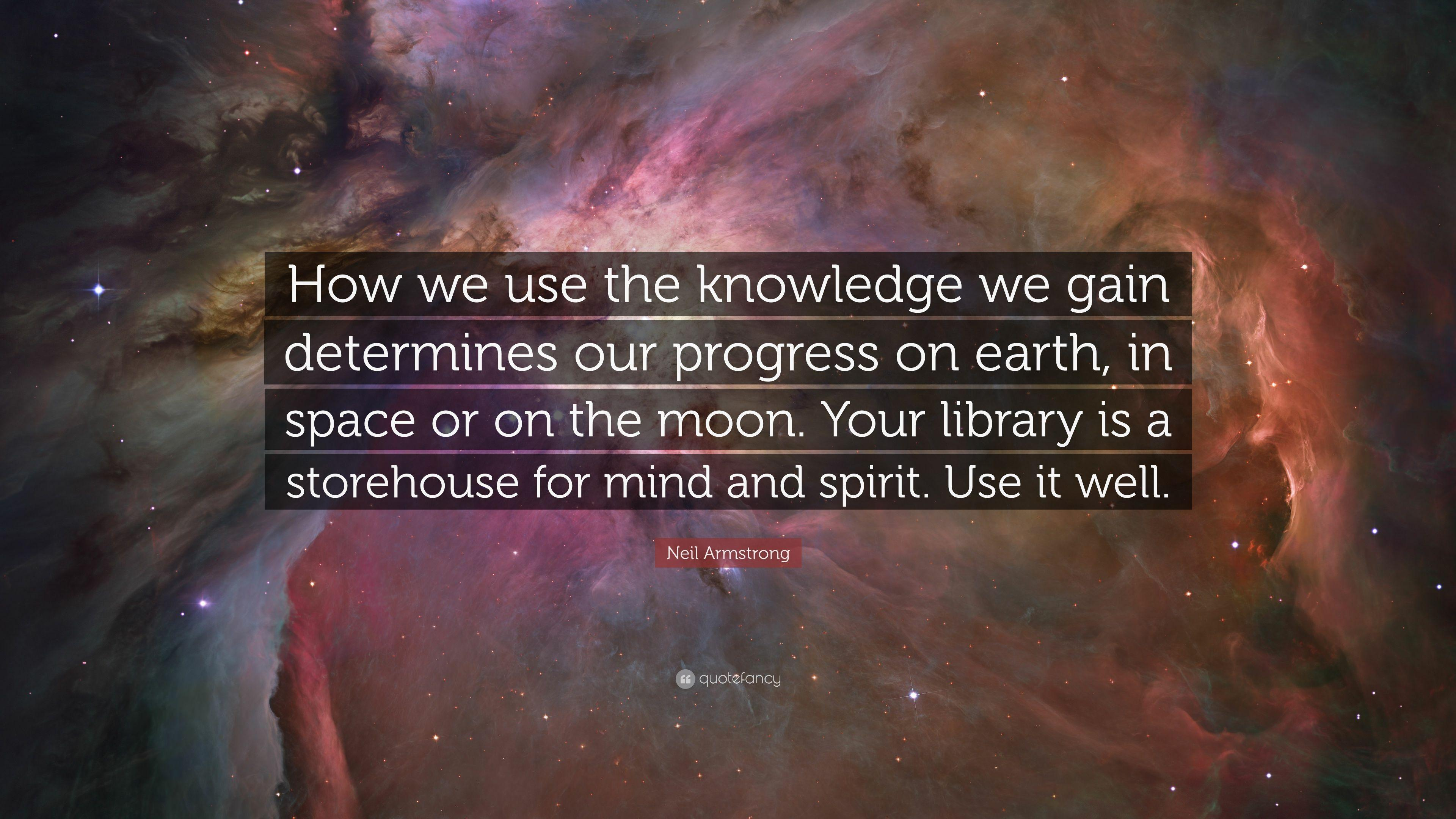 "Neil Armstrong Quote: ""How we use the knowledge we gain determines"