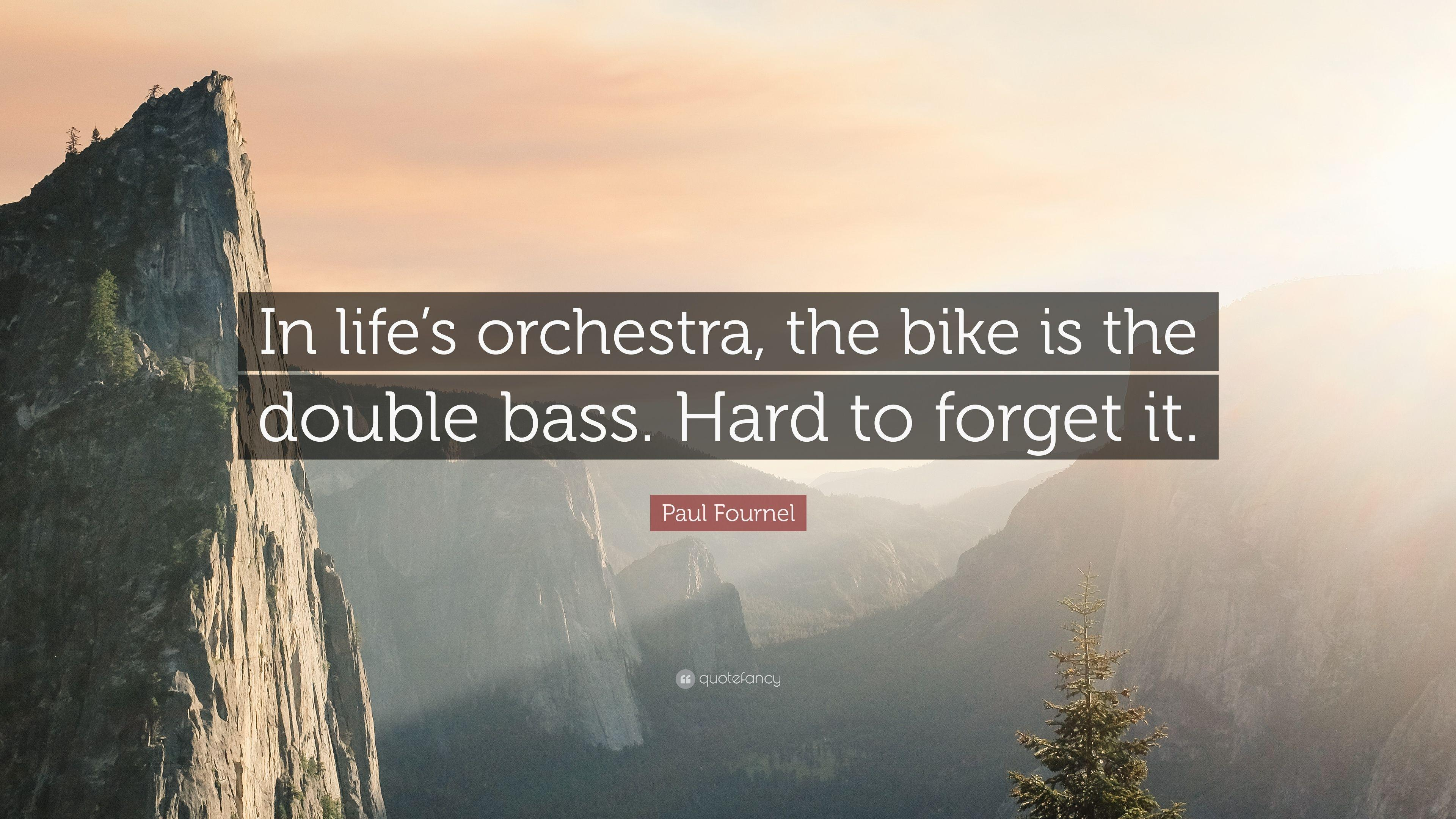 "Paul Fournel Quote: ""In life's orchestra, the bike is the double"