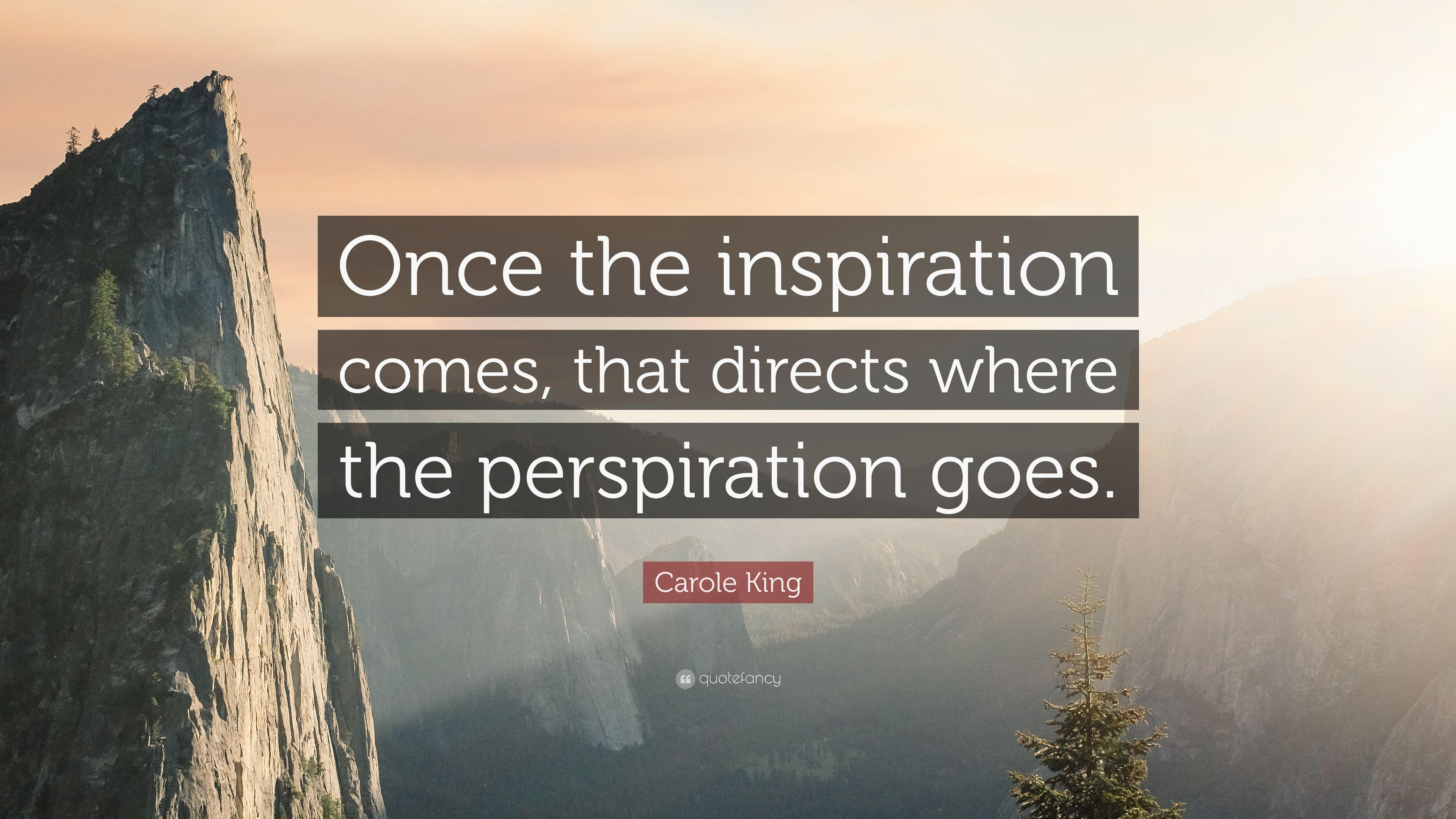 "Carole King Quote: ""Once the inspiration comes, that directs where"