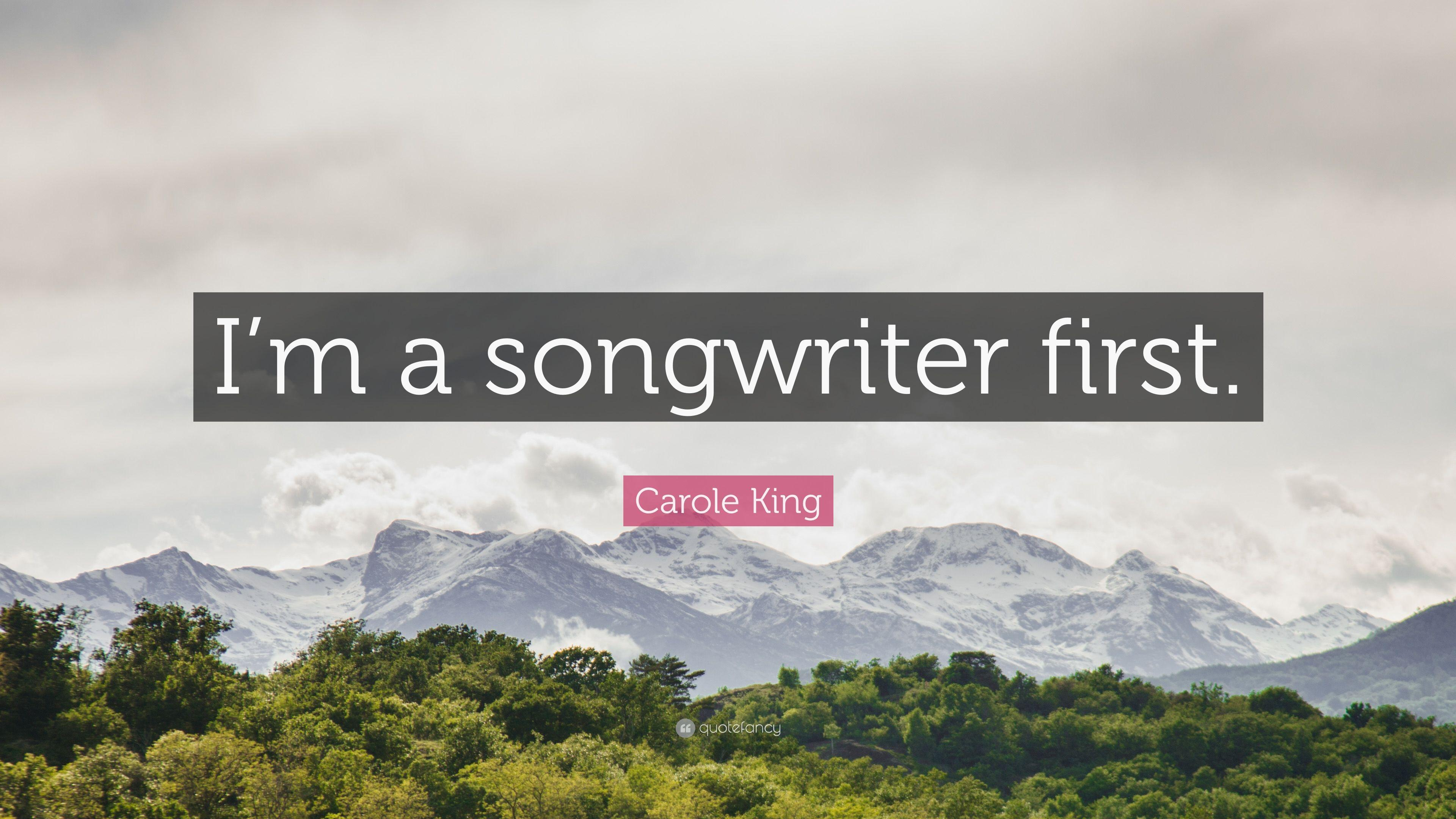 "Carole King Quote: ""I'm a songwriter first."""